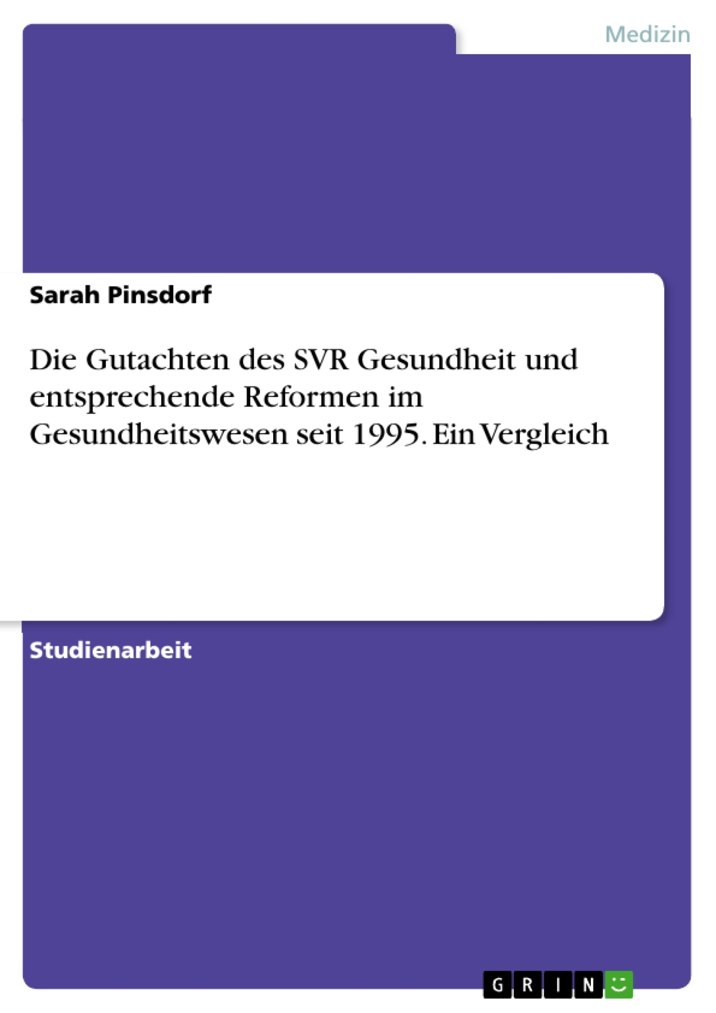 Titel: Die Gutachten des SVR Gesundheit und entsprechende Reformen im Gesundheitswesen seit 1995. Ein Vergleich