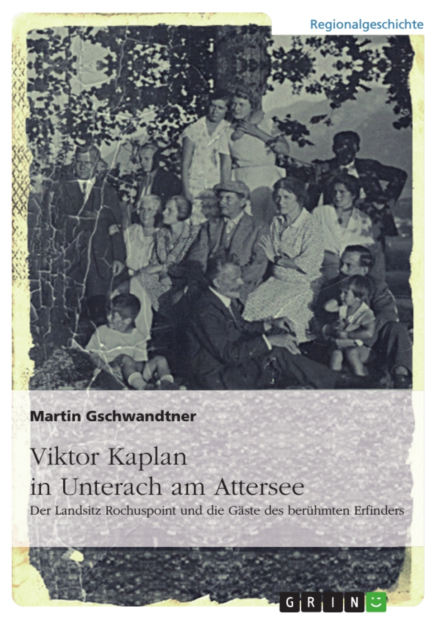 Titel: Viktor Kaplan in Unterach. Der Landsitz Rochuspoint und die Gäste des berühmten Erfinders