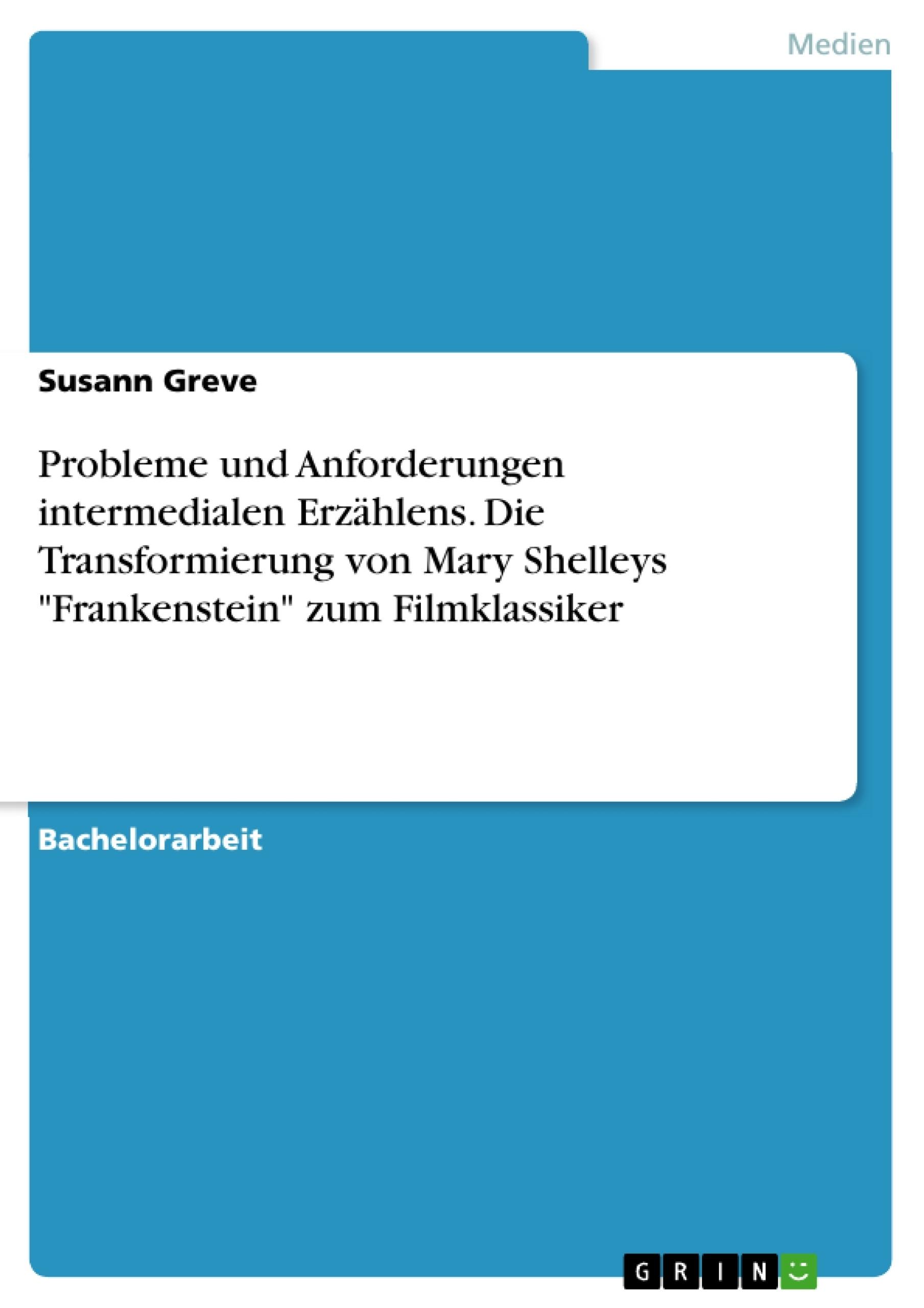 """Titel: Probleme und Anforderungen intermedialen Erzählens. Die Transformierung von Mary Shelleys """"Frankenstein"""" zum Filmklassiker"""
