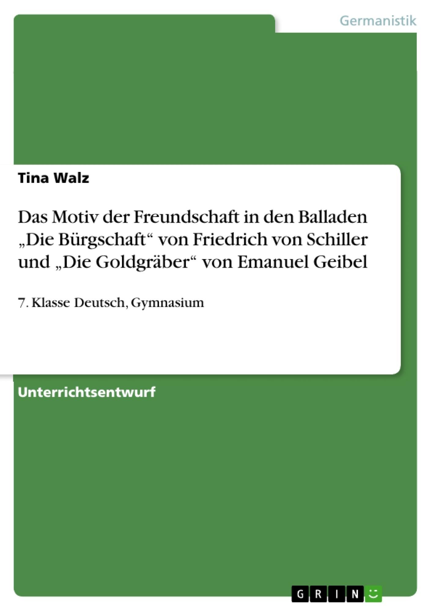 """Titel: Das Motiv der Freundschaft in den Balladen """"Die Bürgschaft"""" von Friedrich von Schiller und """"Die Goldgräber"""" von Emanuel Geibel"""