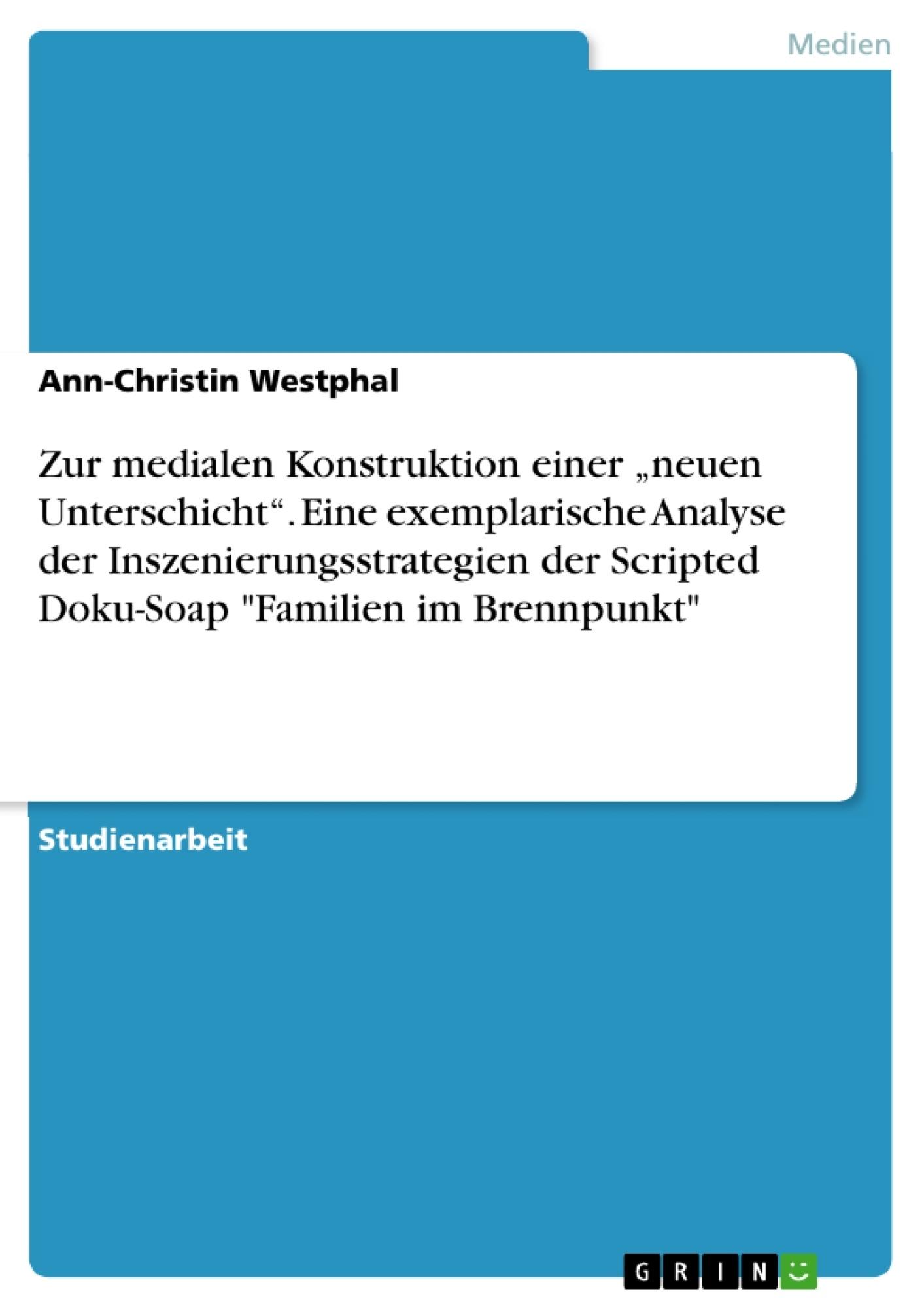 """Titel: Zur medialen Konstruktion einer """"neuen Unterschicht"""". Eine exemplarische Analyse der Inszenierungsstrategien der Scripted Doku-Soap """"Familien im Brennpunkt"""""""