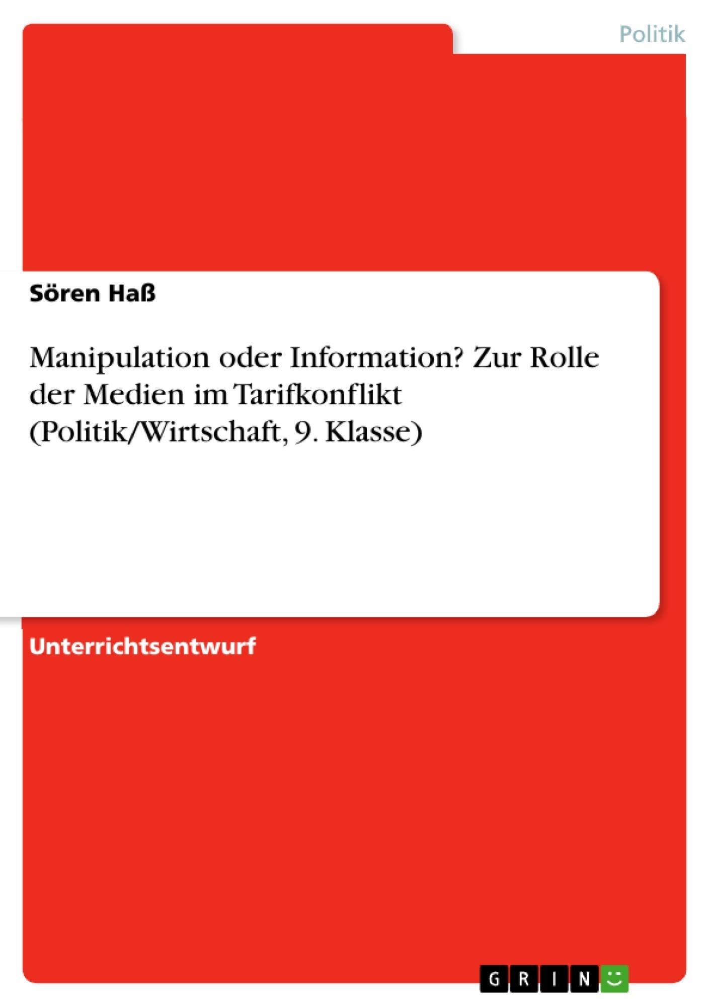 Titel: Manipulation oder Information? Zur Rolle der Medien im Tarifkonflikt (Politik/Wirtschaft, 9. Klasse)