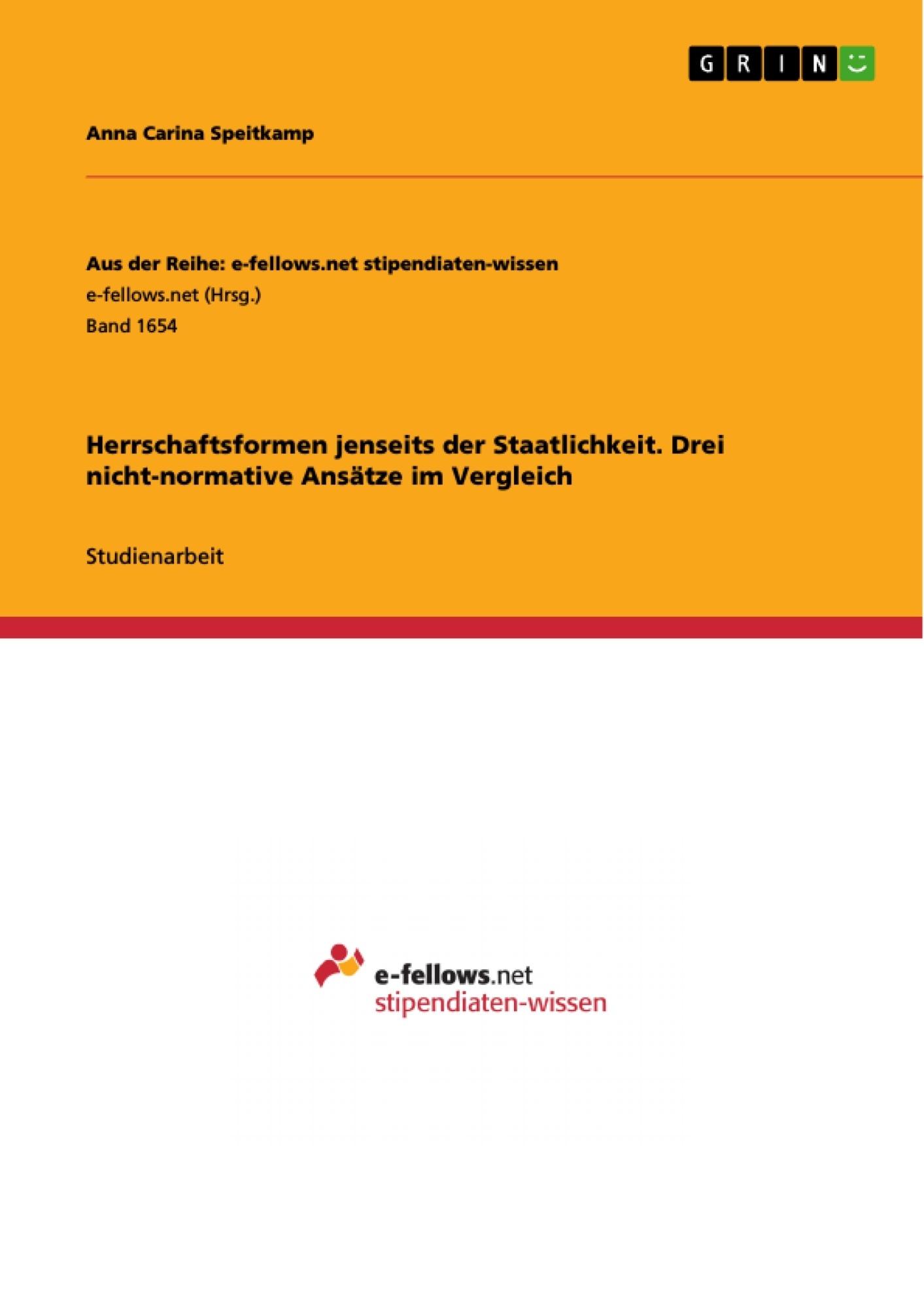Titel: Herrschaftsformen jenseits der Staatlichkeit. Drei nicht-normative Ansätze im Vergleich