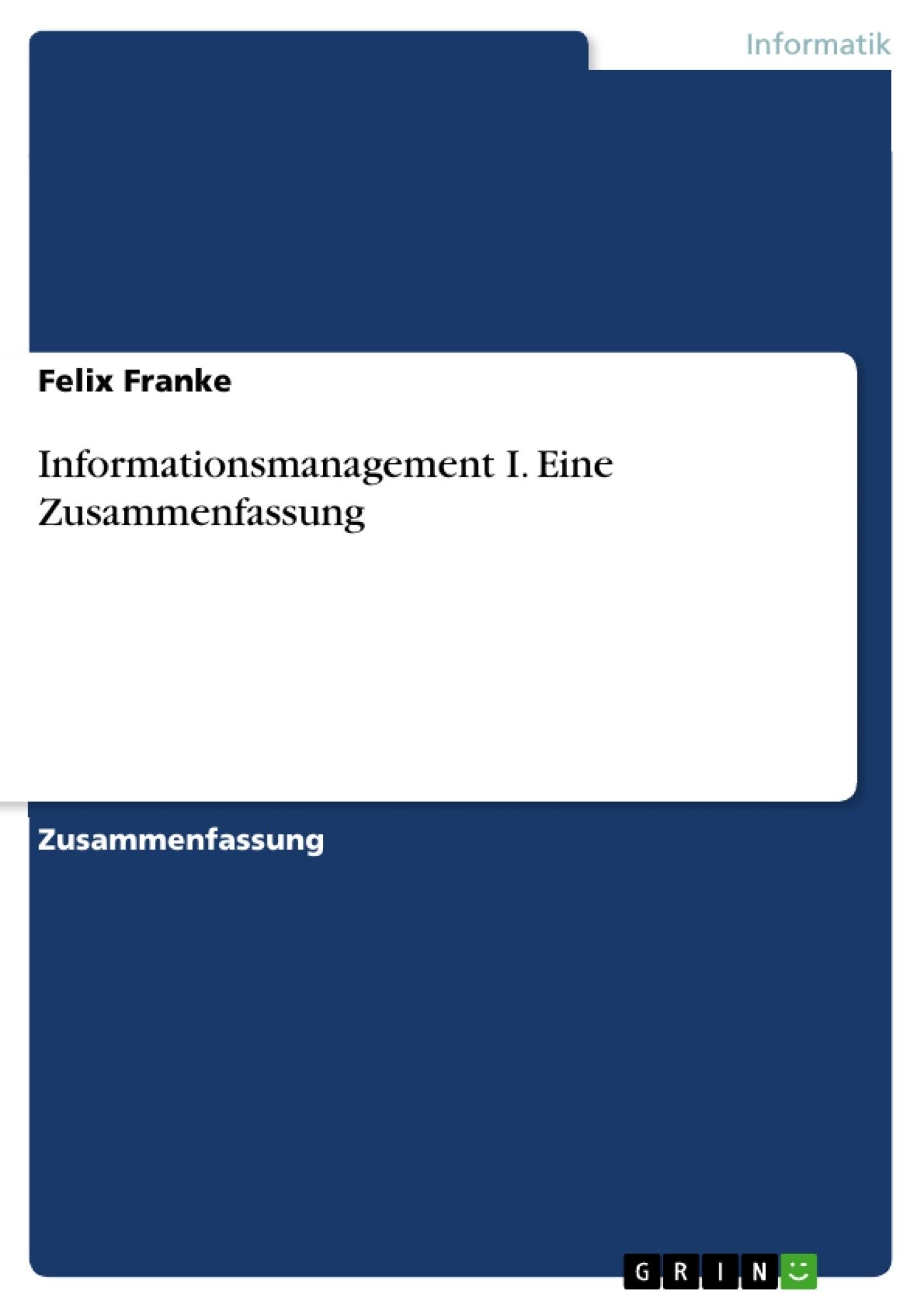 Informationsmanagement I. Eine Zusammenfassung | Masterarbeit ...