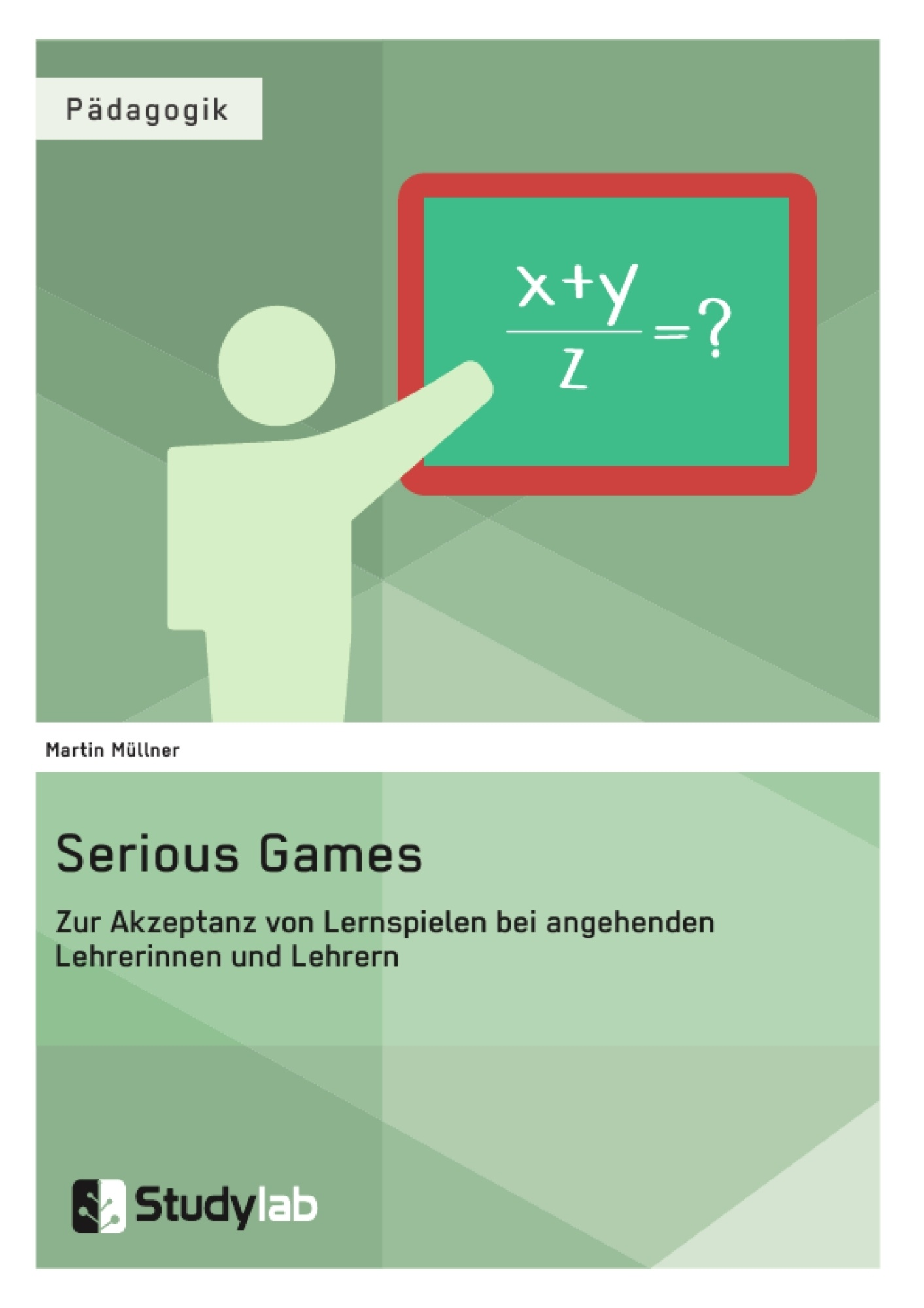 Titel: Serious Games. Zur Akzeptanz von Lernspielen bei angehenden Lehrerinnen und Lehrern