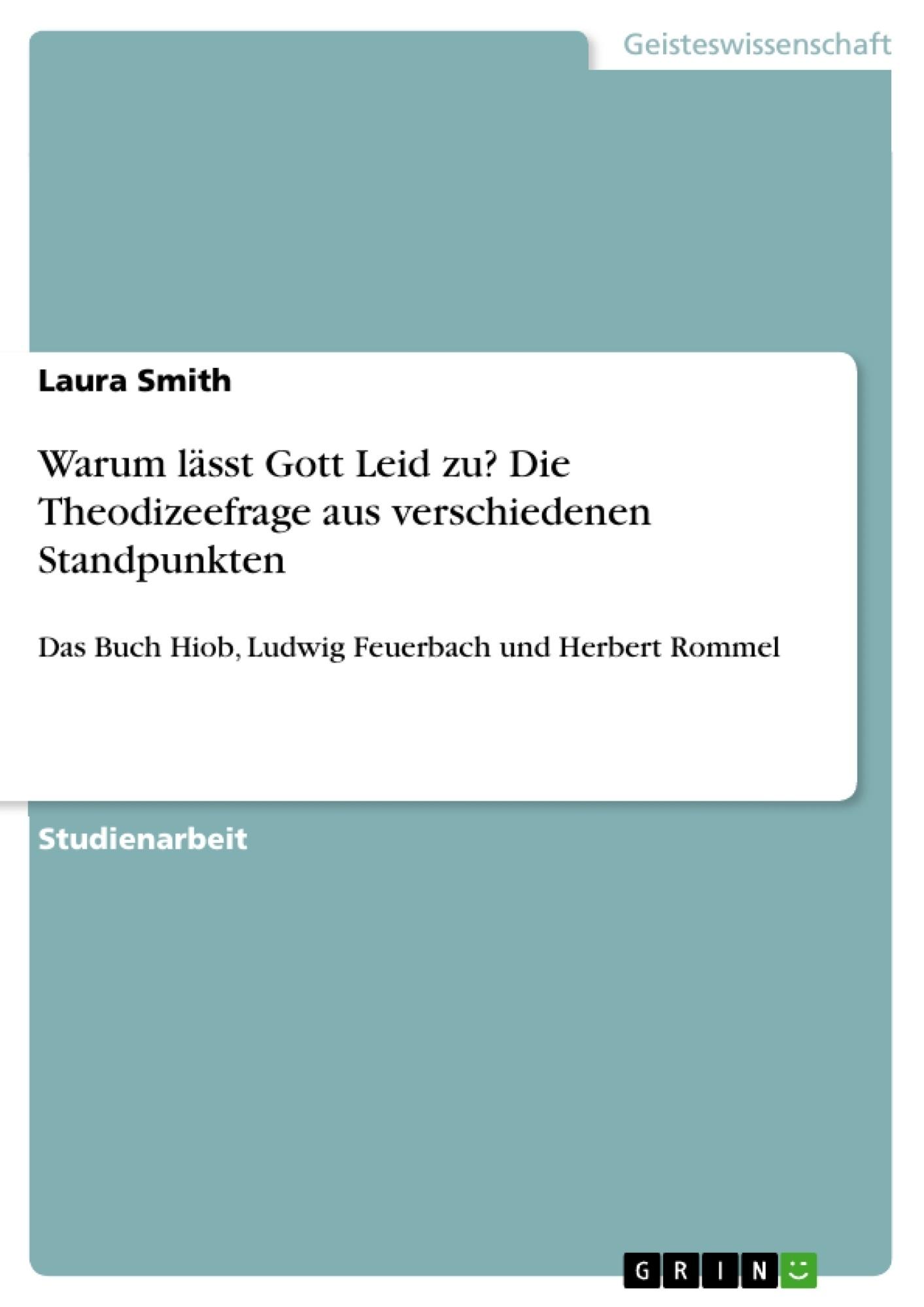 Titel: Warum lässt Gott Leid zu? Die Theodizeefrage aus verschiedenen Standpunkten
