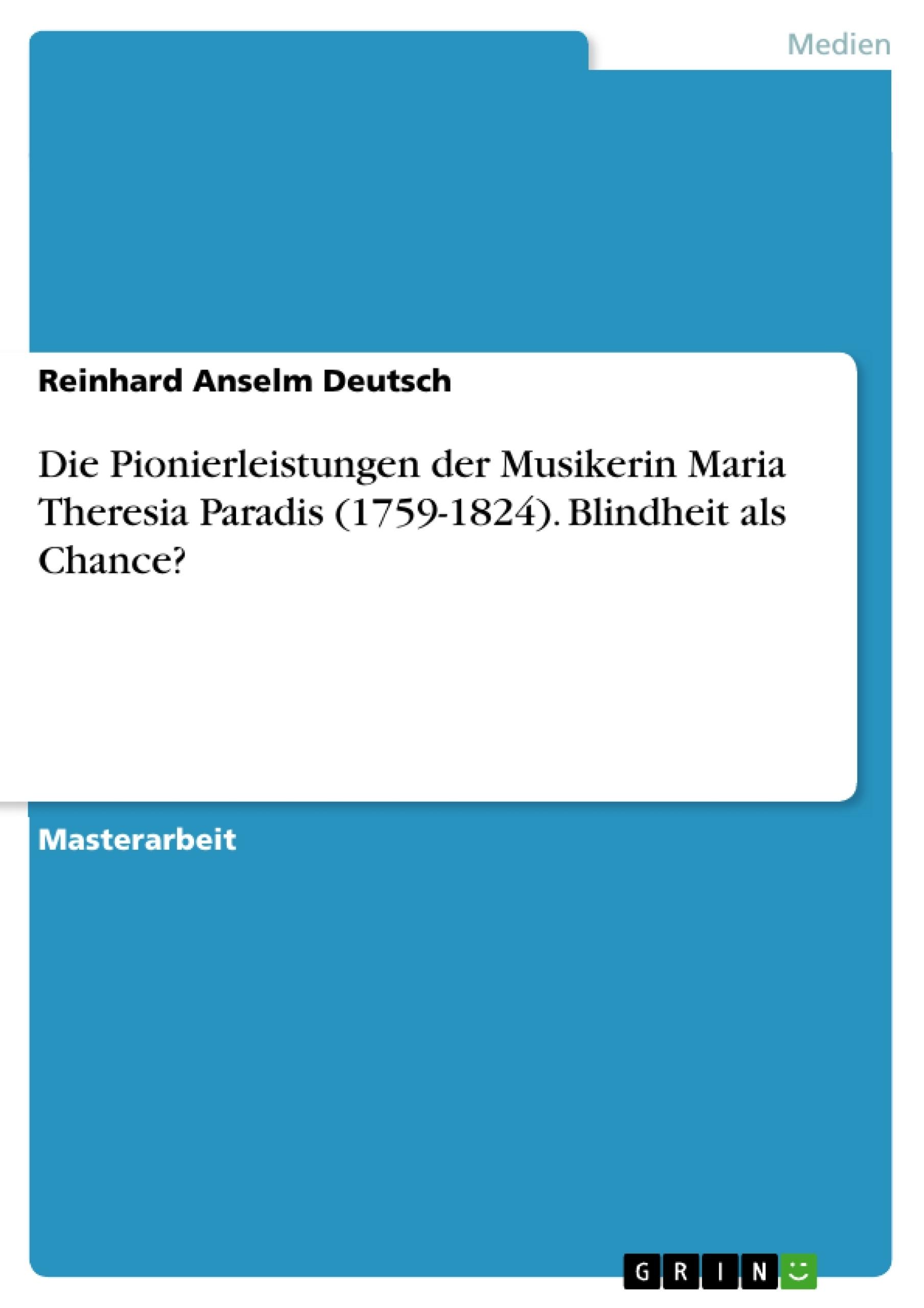 Titel: Die Pionierleistungen der Musikerin Maria Theresia Paradis (1759-1824). Blindheit als Chance?