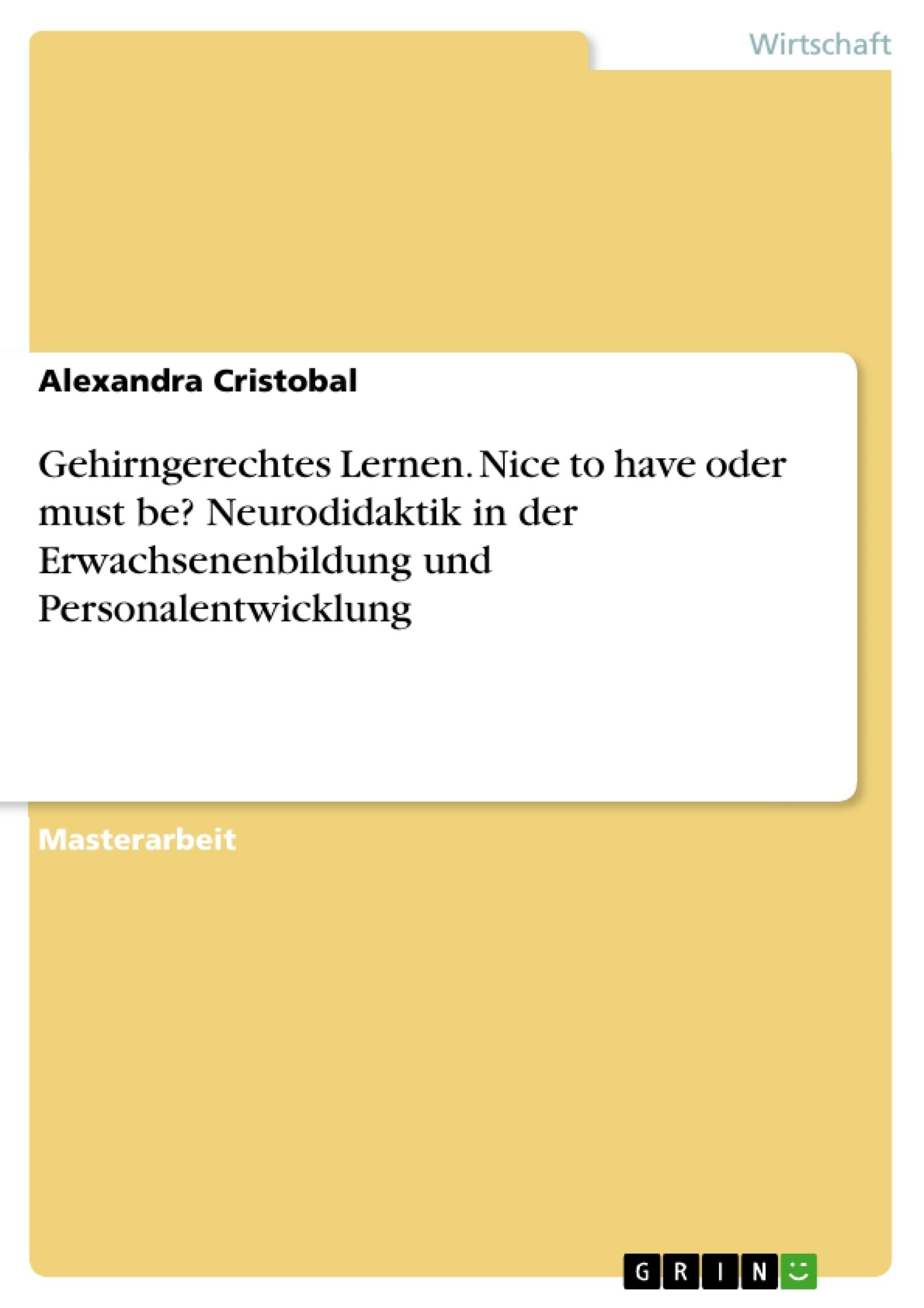 Titel: Gehirngerechtes Lernen. Nice to have oder must be? Neurodidaktik in der Erwachsenenbildung und Personalentwicklung