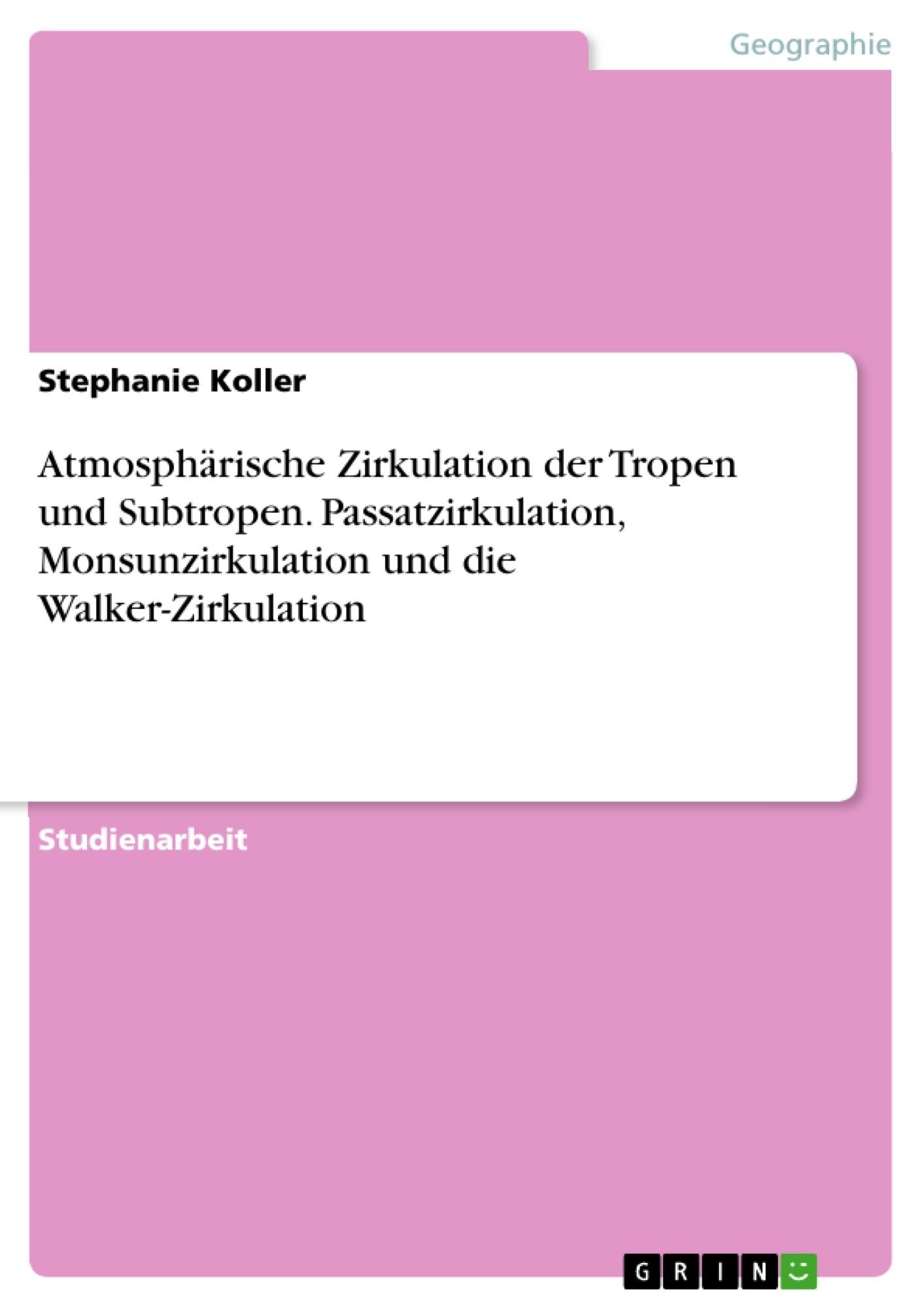 Titel: Atmosphärische Zirkulation der Tropen und Subtropen. Passatzirkulation, Monsunzirkulation und die Walker-Zirkulation