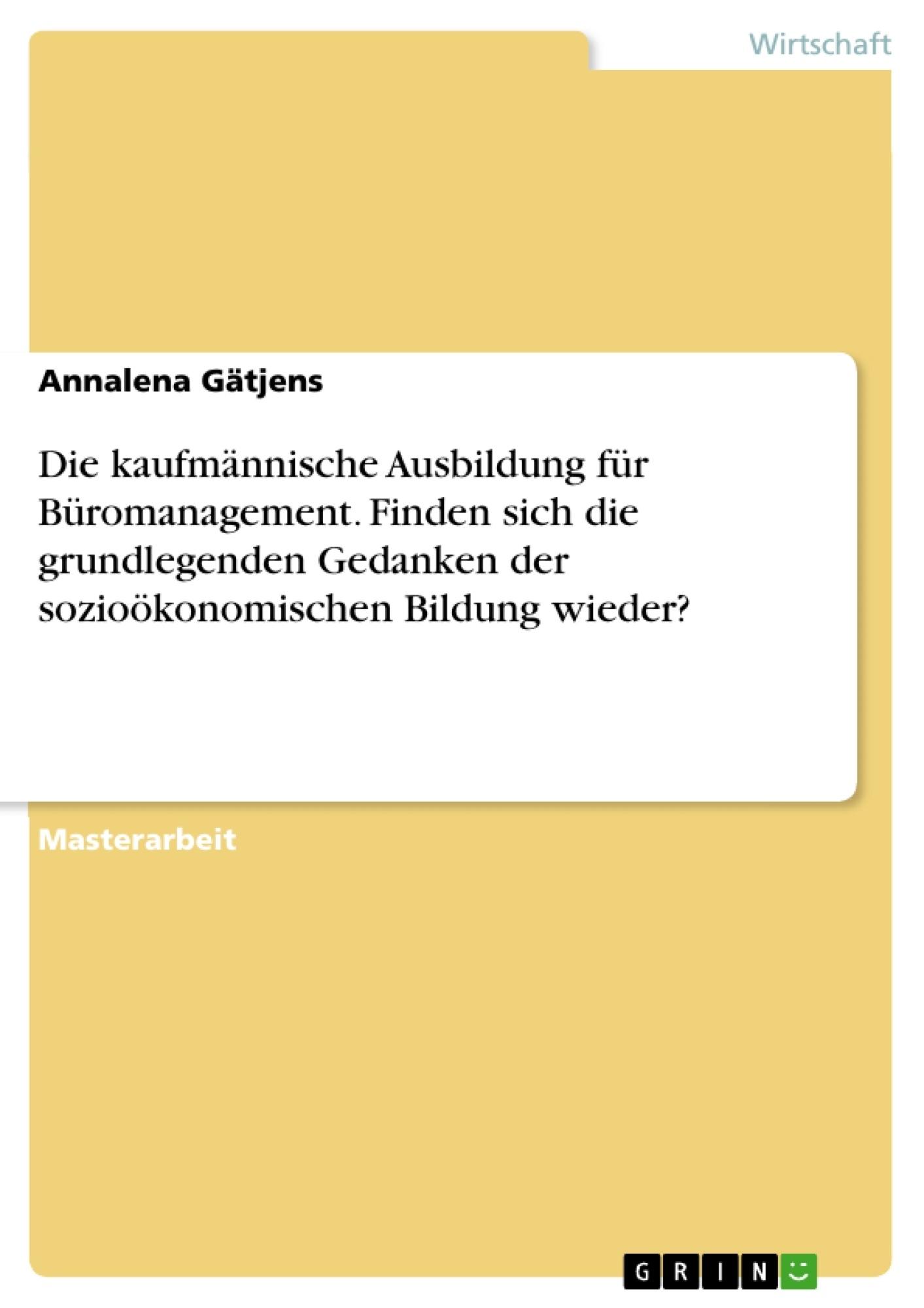 Titel: Die kaufmännische Ausbildung für Büromanagement. Finden sich die grundlegenden Gedanken der sozioökonomischen Bildung wieder?
