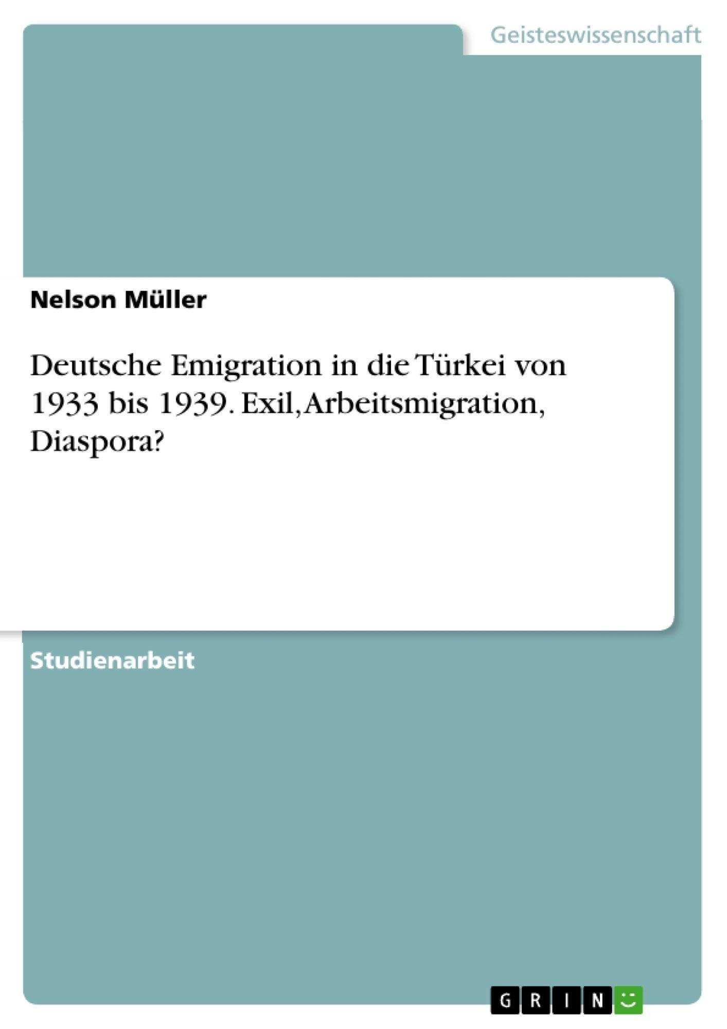 Titel: Deutsche Emigration in die Türkei von 1933 bis 1939. Exil, Arbeitsmigration, Diaspora?