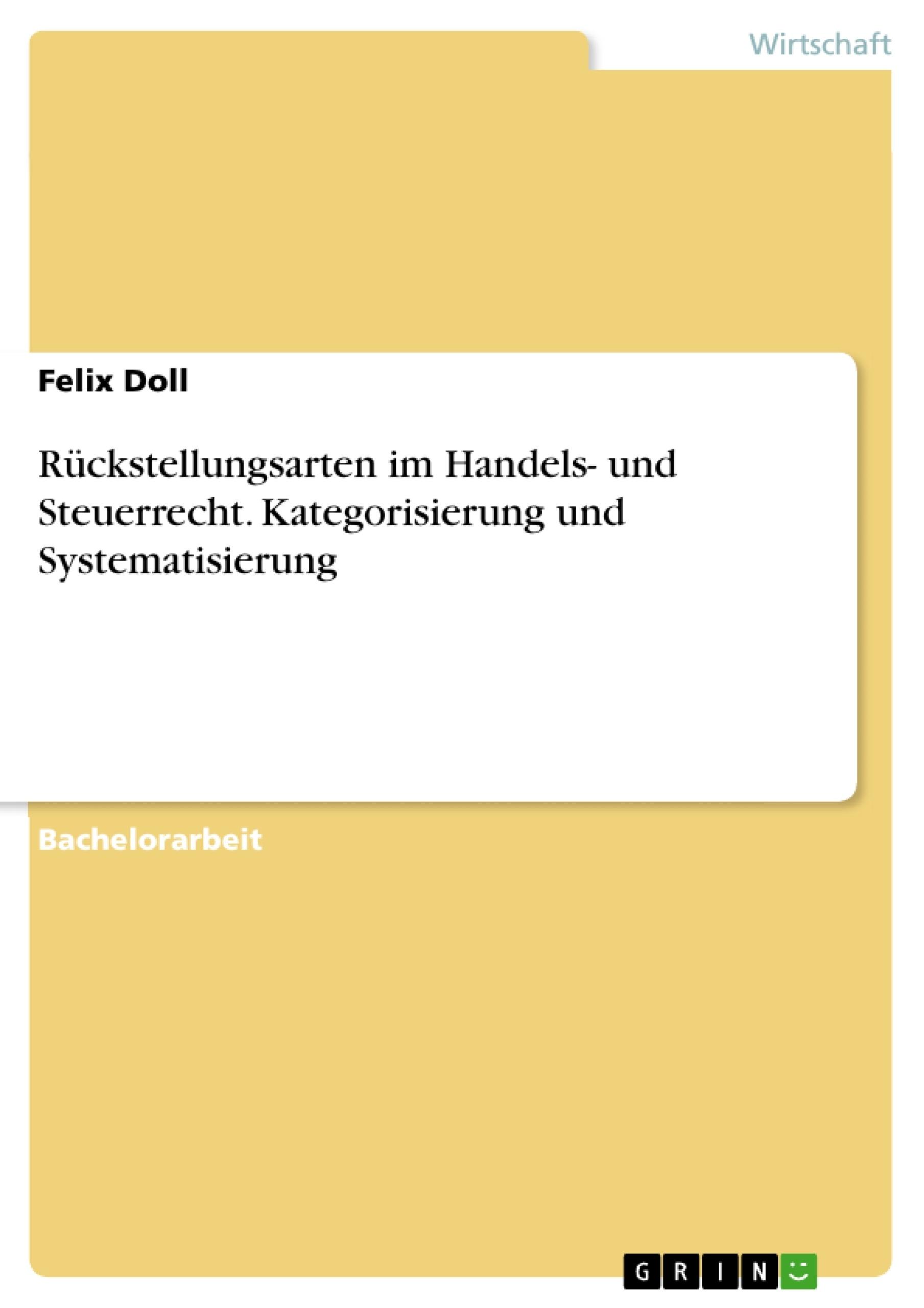 Titel: Rückstellungsarten im Handels- und Steuerrecht. Kategorisierung und Systematisierung