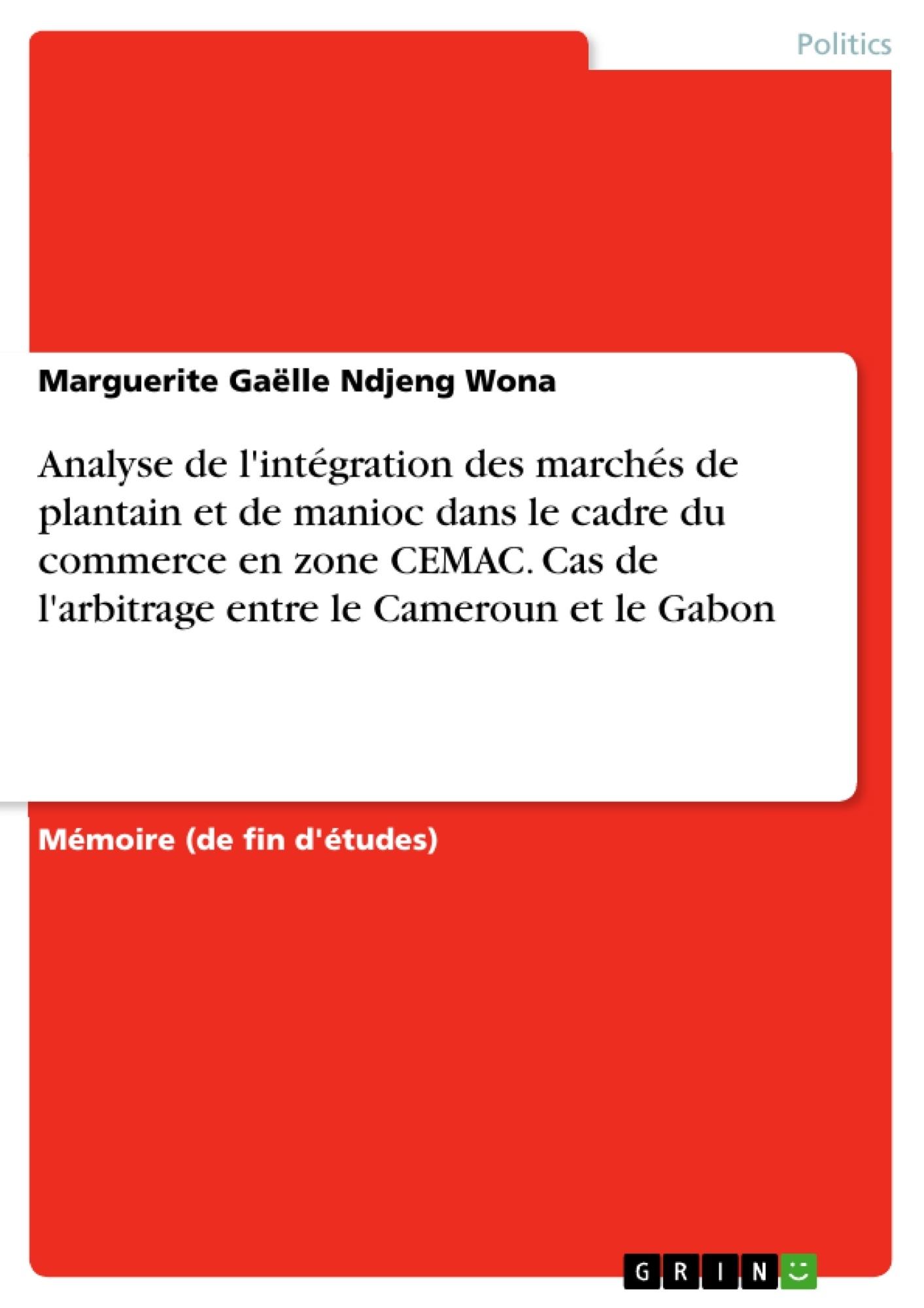 Titre: Analyse de l'intégration des marchés de plantain et de manioc dans le cadre du commerce en zone CEMAC. Cas de l'arbitrage entre le Cameroun et le Gabon