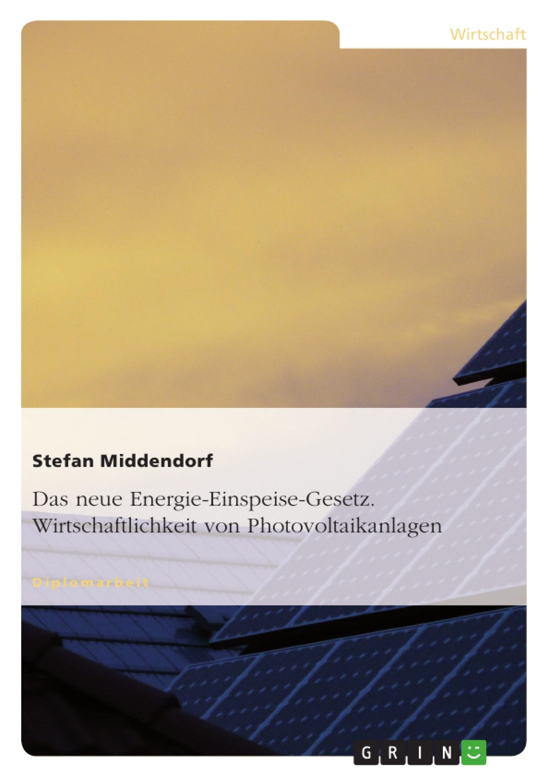Titel: Das neue Energie-Einspeise-Gesetz. Wirtschaftlichkeit von Photovoltaikanlagen