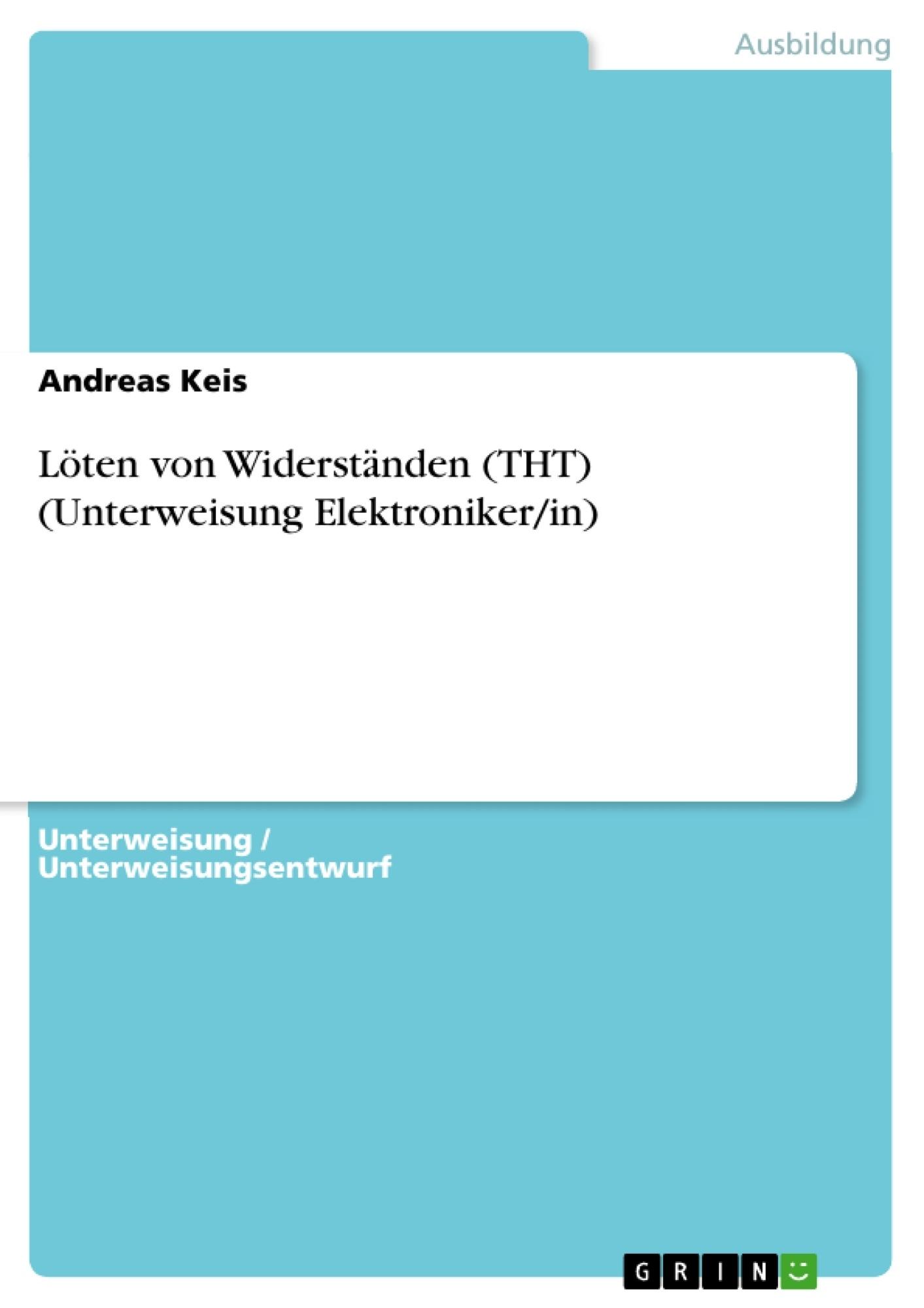 Titel: Löten von Widerständen (THT) (Unterweisung Elektroniker/in)