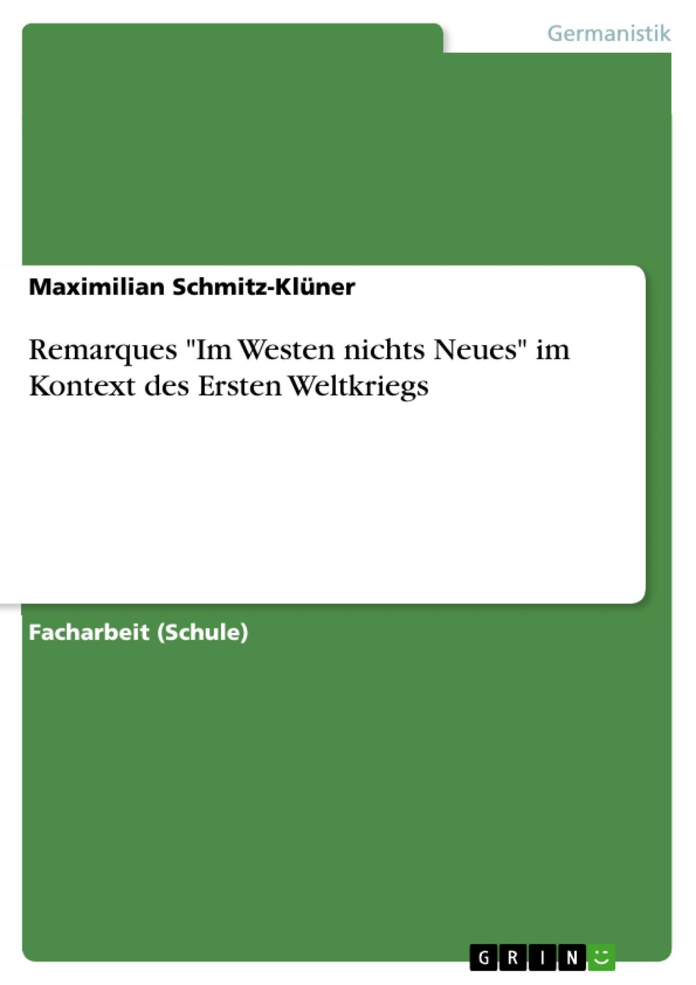 """Titel: Remarques """"Im Westen nichts Neues"""" im Kontext des Ersten Weltkriegs"""