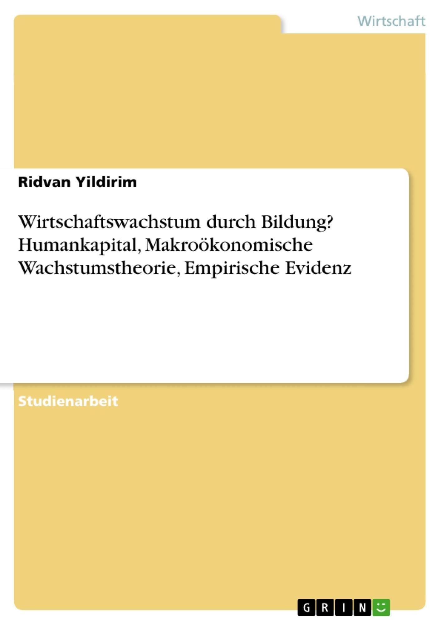 Titel: Wirtschaftswachstum durch Bildung? Humankapital, Makroökonomische Wachstumstheorie, Empirische Evidenz