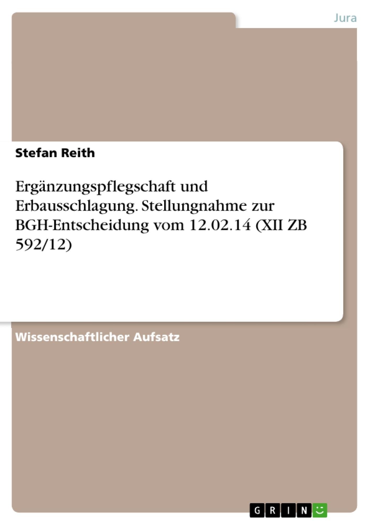 Titel: Ergänzungspflegschaft und Erbausschlagung. Stellungnahme zur BGH-Entscheidung vom 12.02.14 (XII ZB 592/12)
