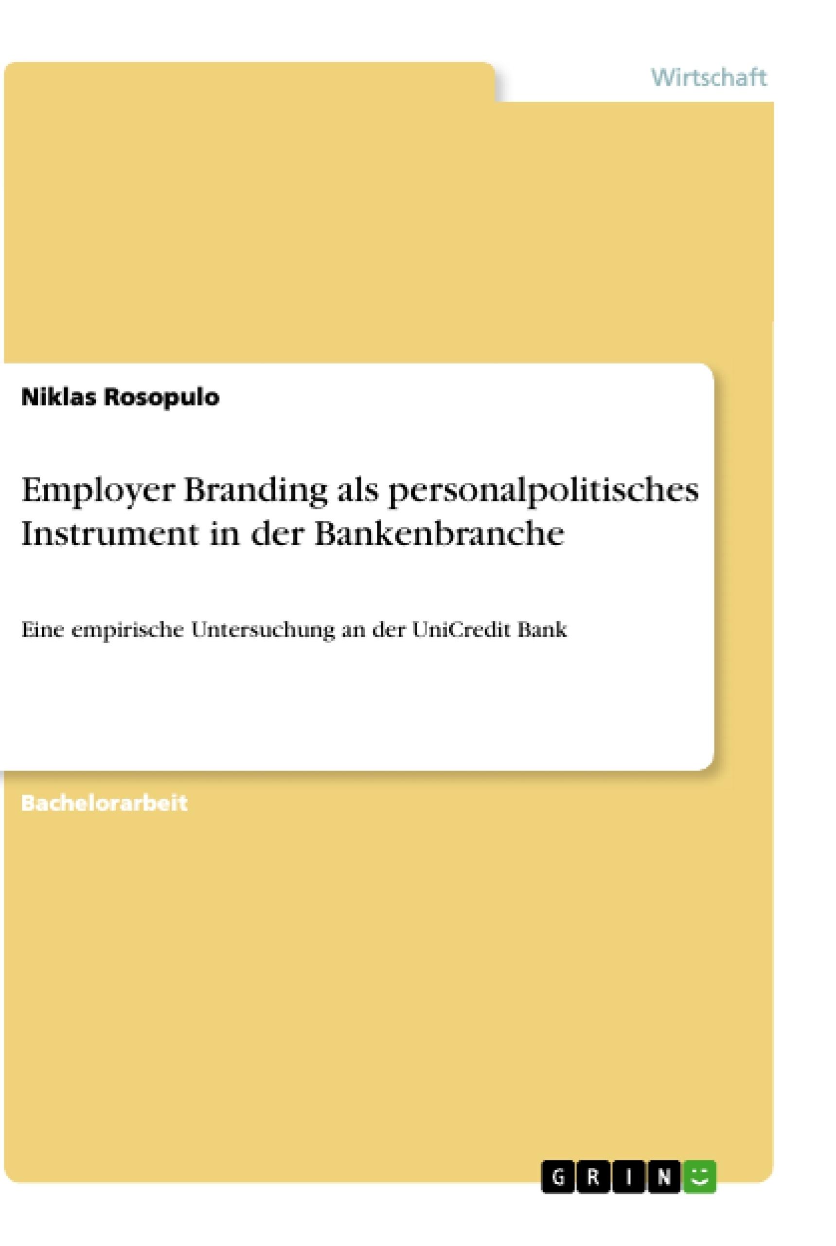 Titel: Employer Branding als personalpolitisches Instrument in der Bankenbranche
