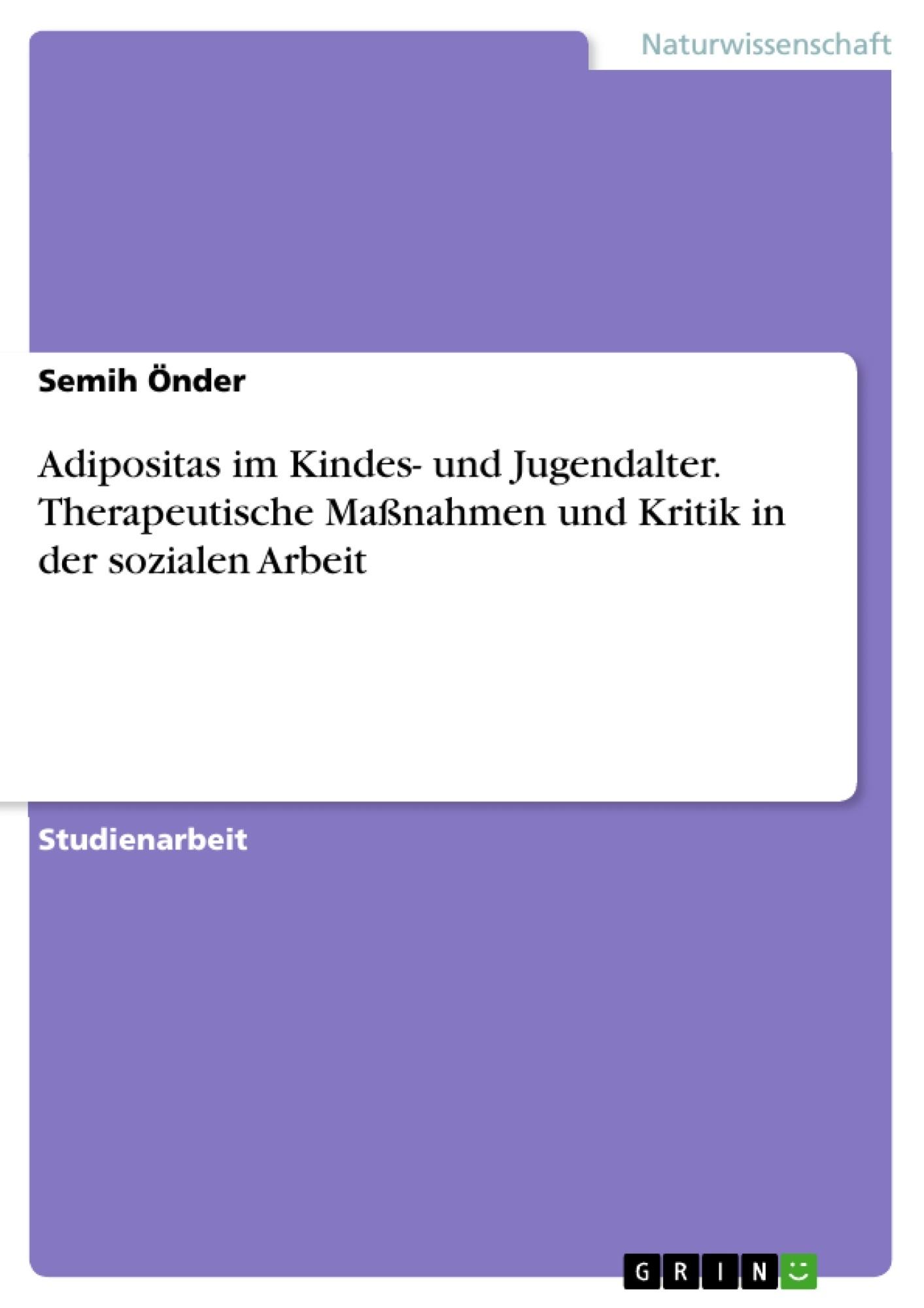 Titel: Adipositas im Kindes- und Jugendalter. Therapeutische Maßnahmen und Kritik in der sozialen Arbeit