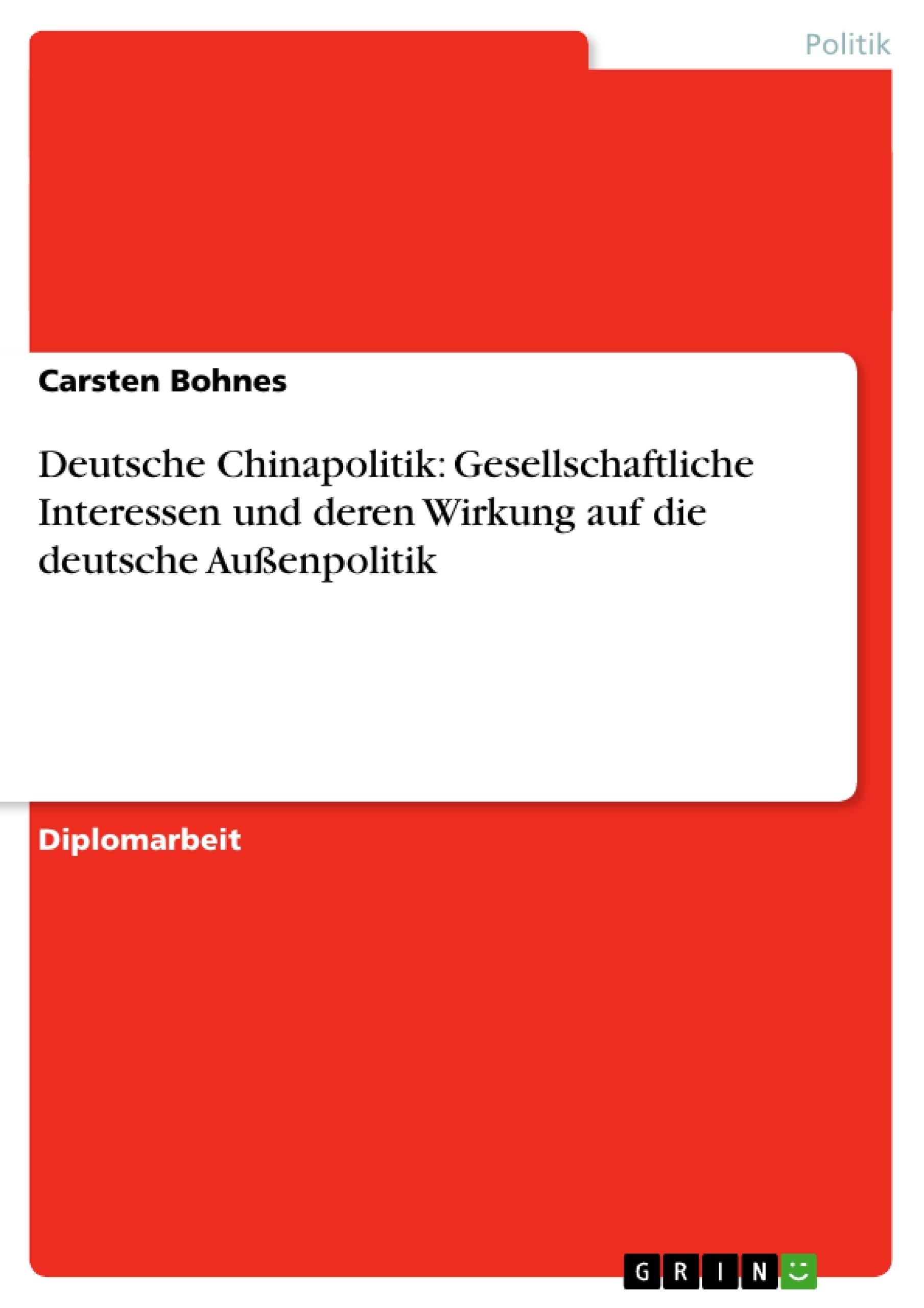 Titel: Deutsche Chinapolitik: Gesellschaftliche Interessen und deren Wirkung auf die deutsche Außenpolitik