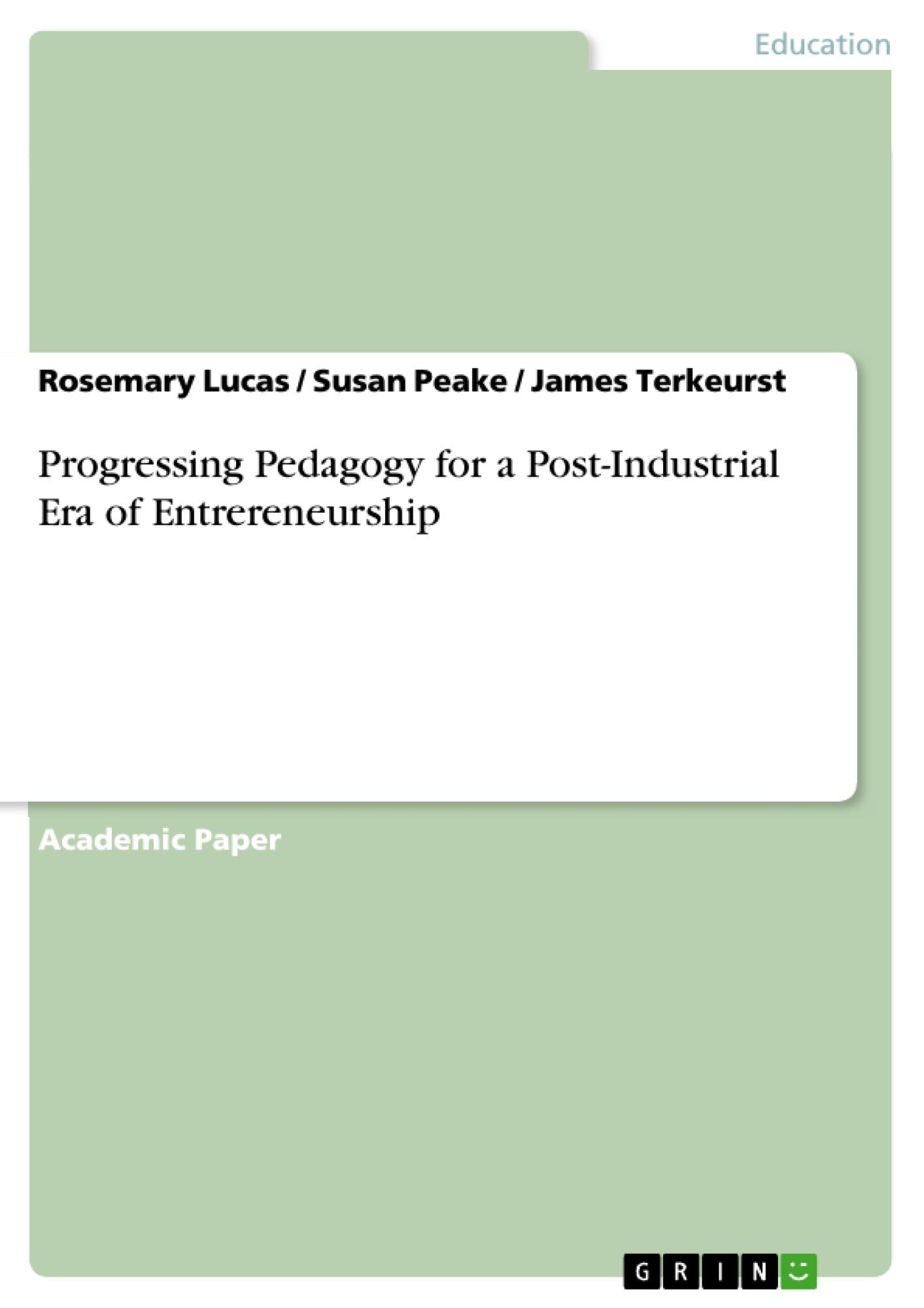 Title: Progressing Pedagogy for a Post-Industrial Era of Entrereneurship