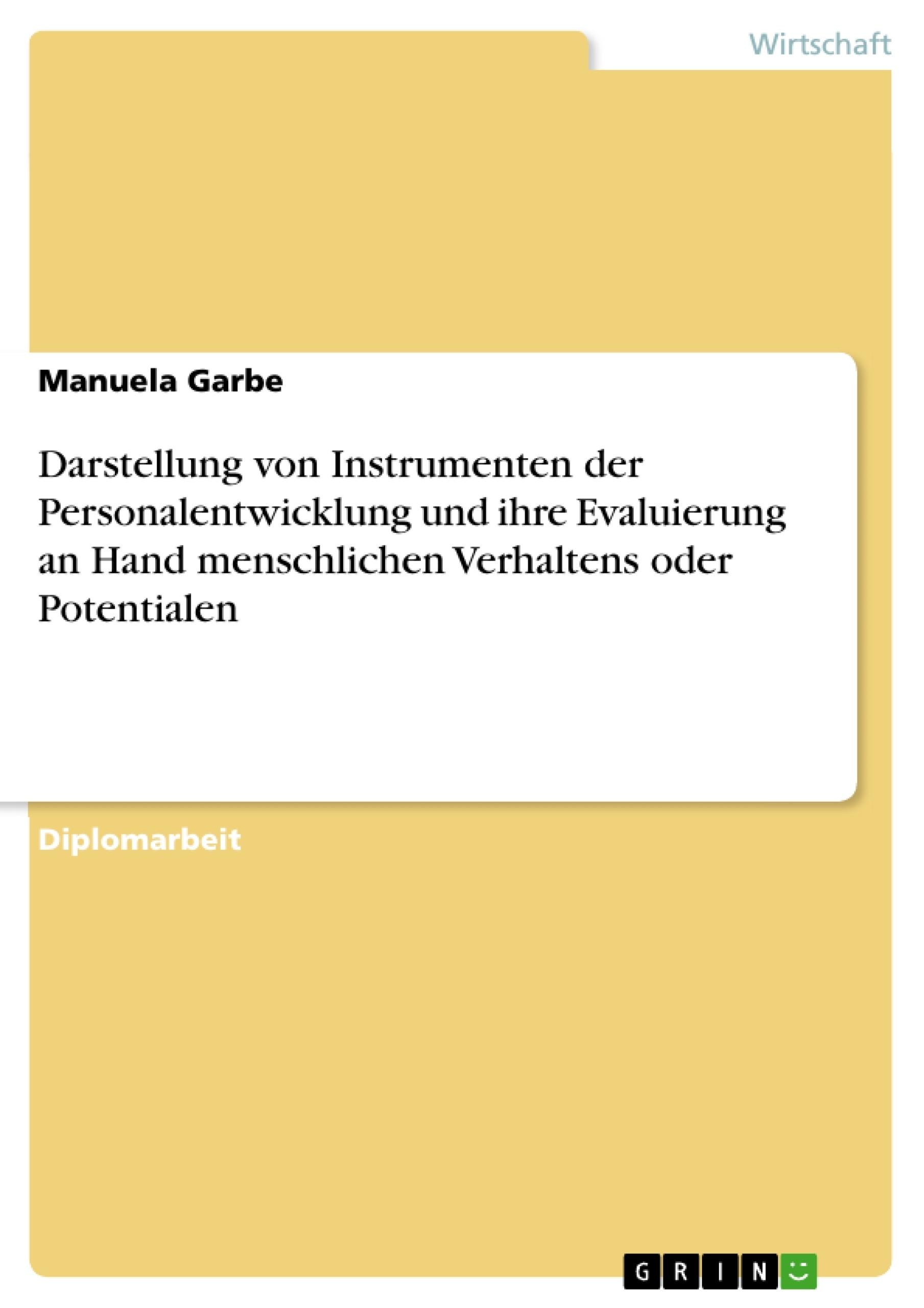 Titel: Darstellung von Instrumenten der Personalentwicklung und ihre Evaluierung an Hand menschlichen Verhaltens oder Potentialen