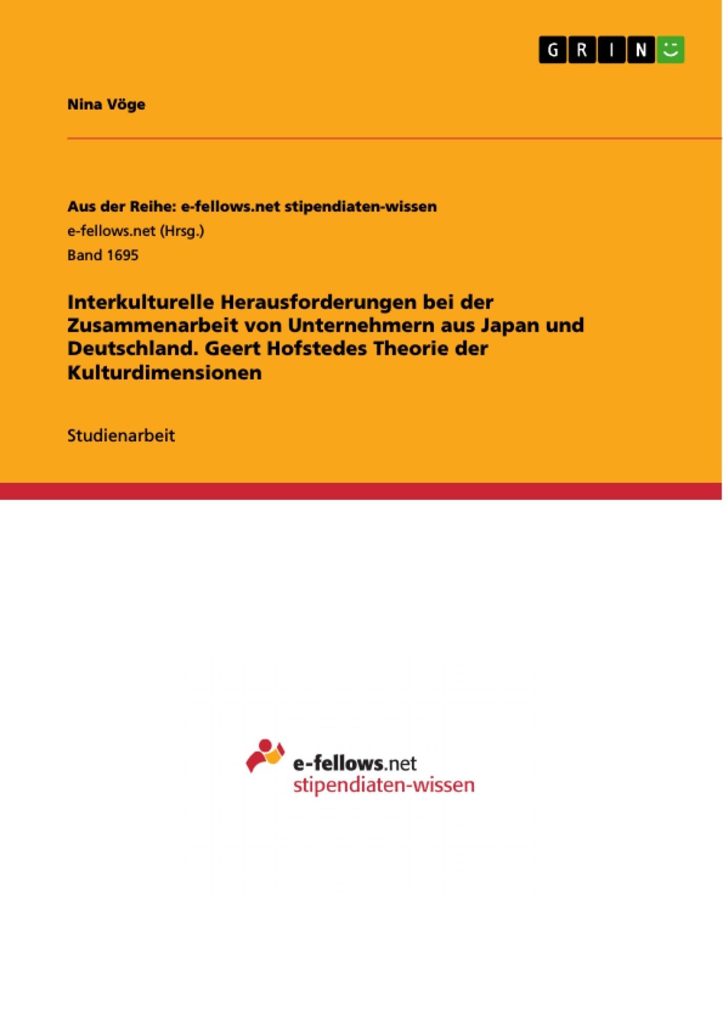 Titel: Interkulturelle Herausforderungen bei der Zusammenarbeit von Unternehmern aus Japan und Deutschland. Geert Hofstedes Theorie der Kulturdimensionen