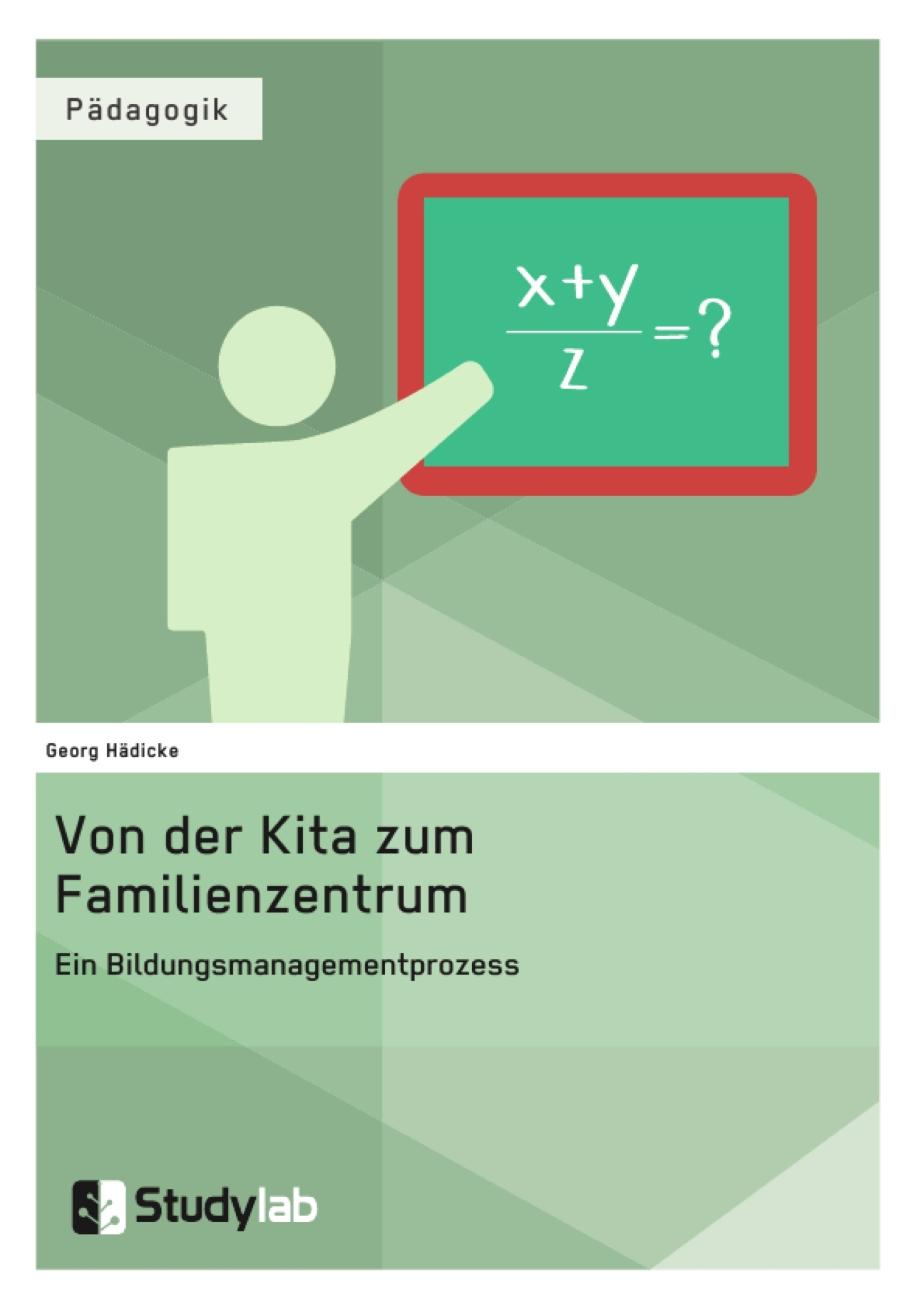 Titel: Von der Kita zum Familienzentrum. Ein Bildungsmanagementprozess