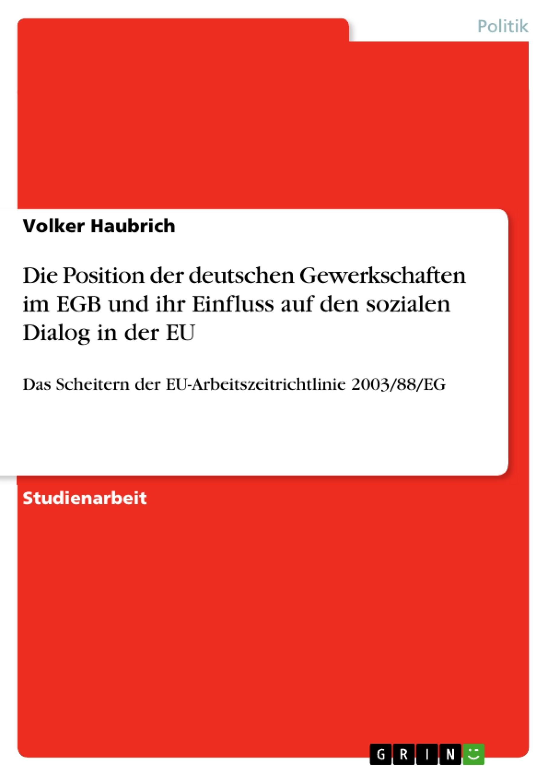 Titel: Die Position der deutschen Gewerkschaften im EGB und ihr Einfluss auf den sozialen Dialog in der EU