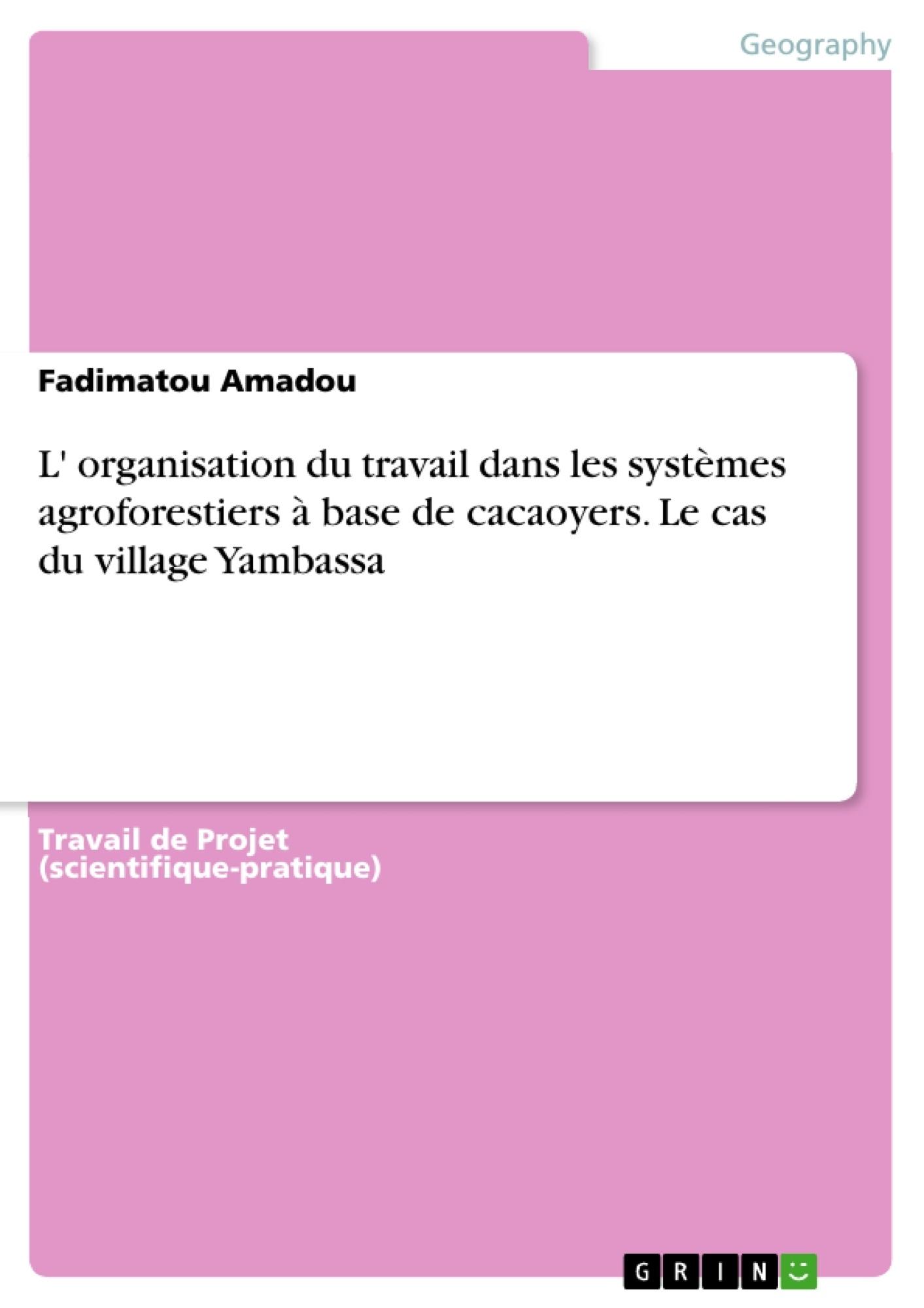 Titre: L' organisation du travail dans les systèmes agroforestiers à base de cacaoyers. Le cas du village Yambassa