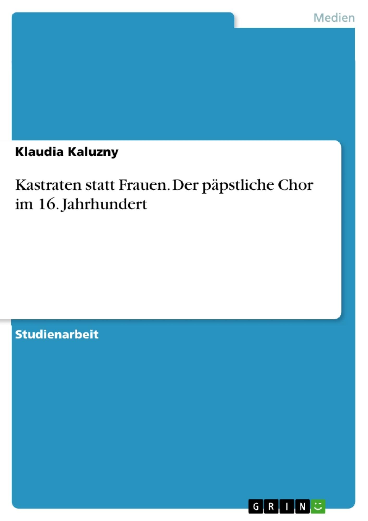 Titel: Kastraten statt Frauen. Der päpstliche Chor im 16. Jahrhundert