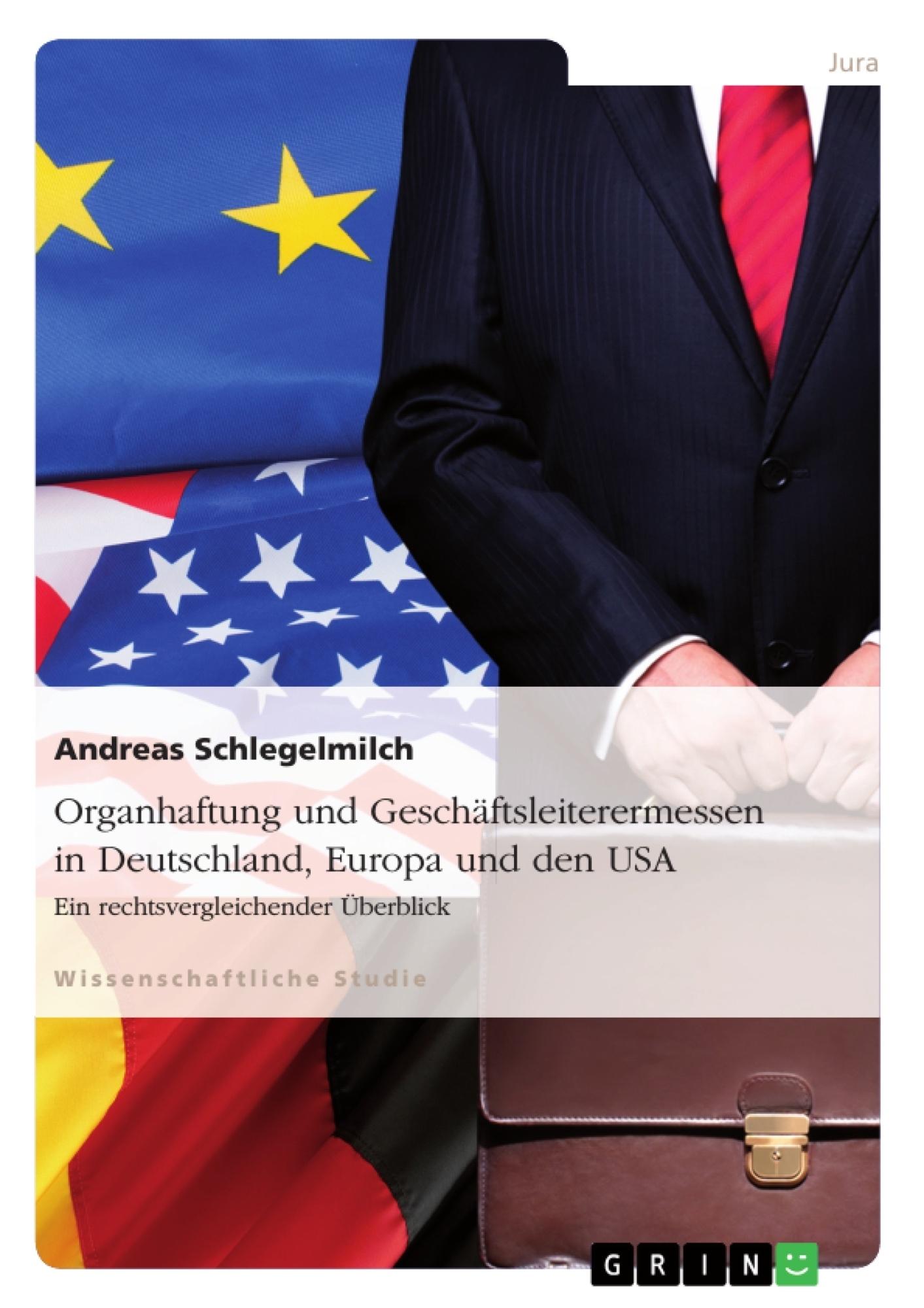 Titel: Organhaftung und Geschäftsleiterermessen in Deutschland, Europa und den USA