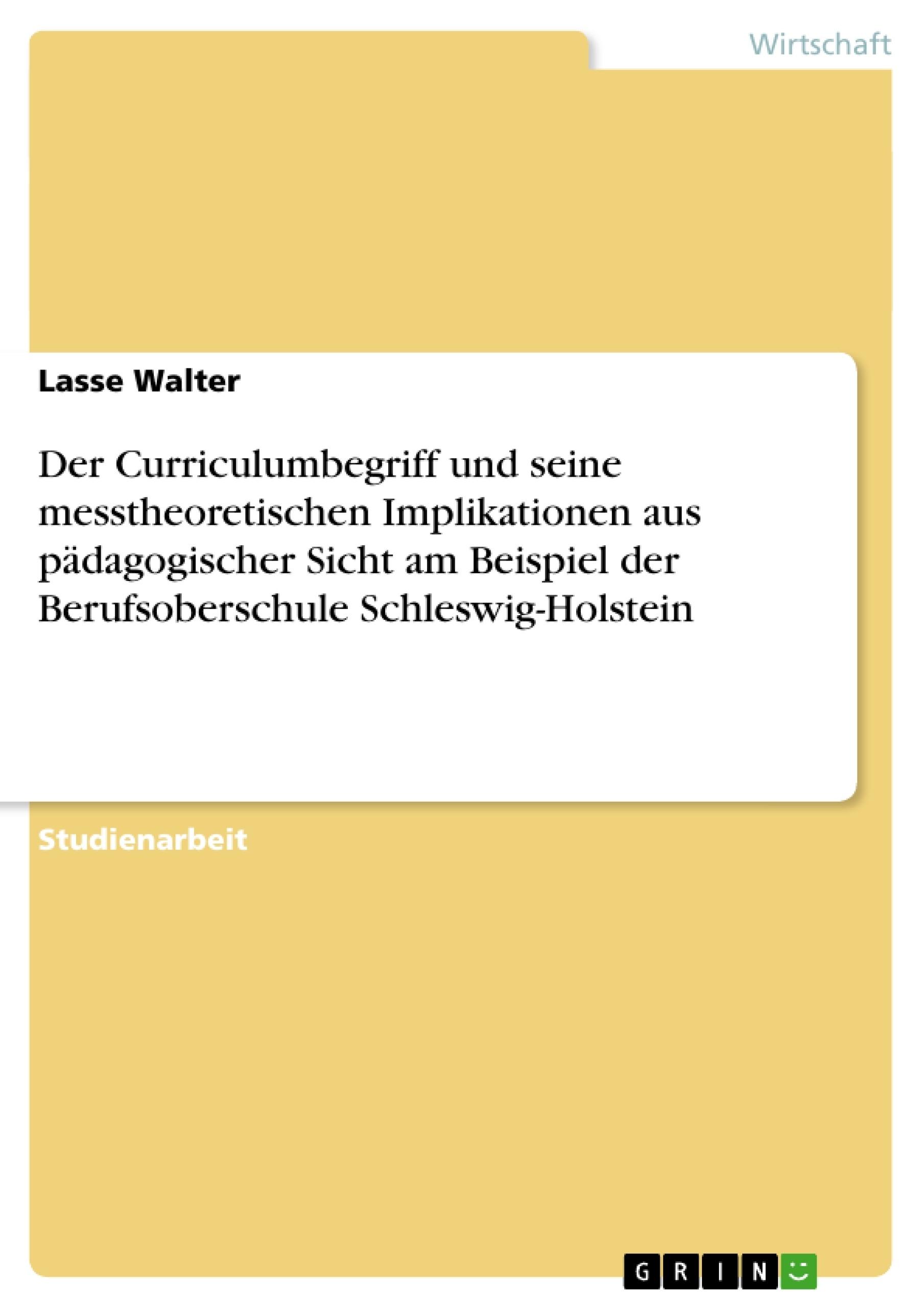 Titel: Der Curriculumbegriff und seine messtheoretischen Implikationen aus pädagogischer Sicht am Beispiel der Berufsoberschule Schleswig-Holstein