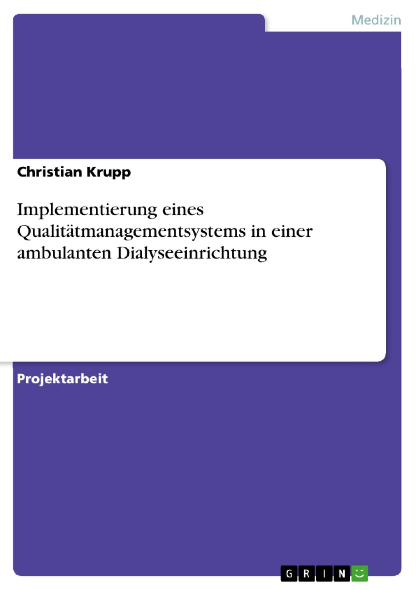 Titel: Implementierung eines Qualitätmanagementsystems in einer ambulanten Dialyseeinrichtung