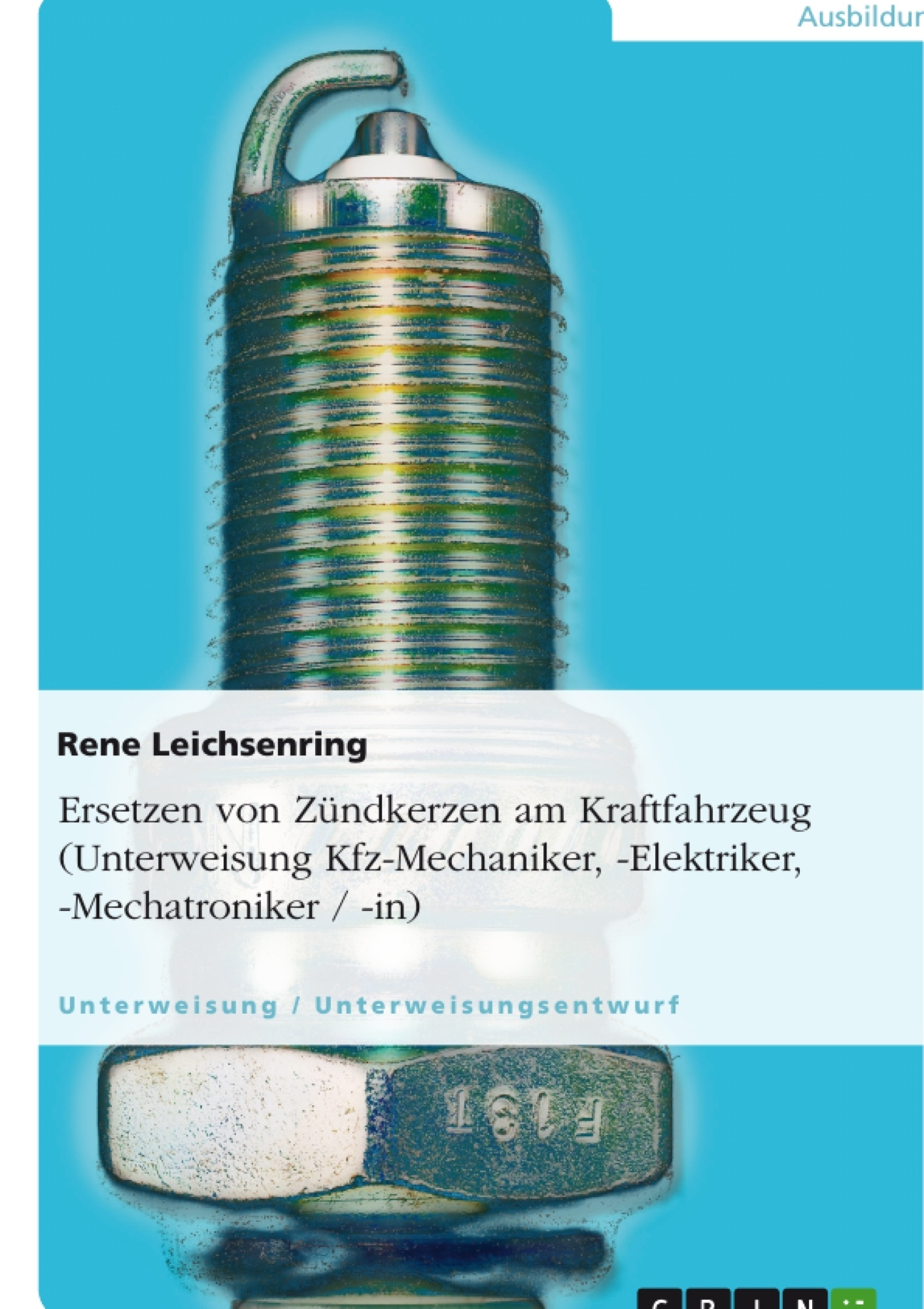 Titel: Ersetzen von Zündkerzen am Kraftfahrzeug (Unterweisung Kfz-Mechaniker, -Elektriker, -Mechatroniker / -in)