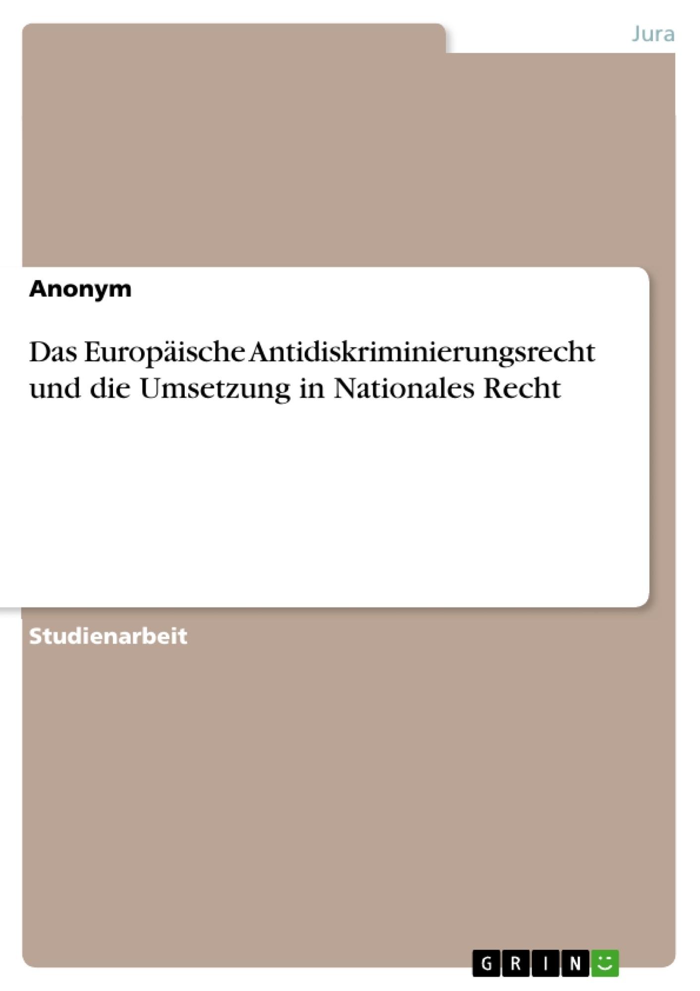 Titel: Das Europäische Antidiskriminierungsrecht und die Umsetzung in Nationales Recht