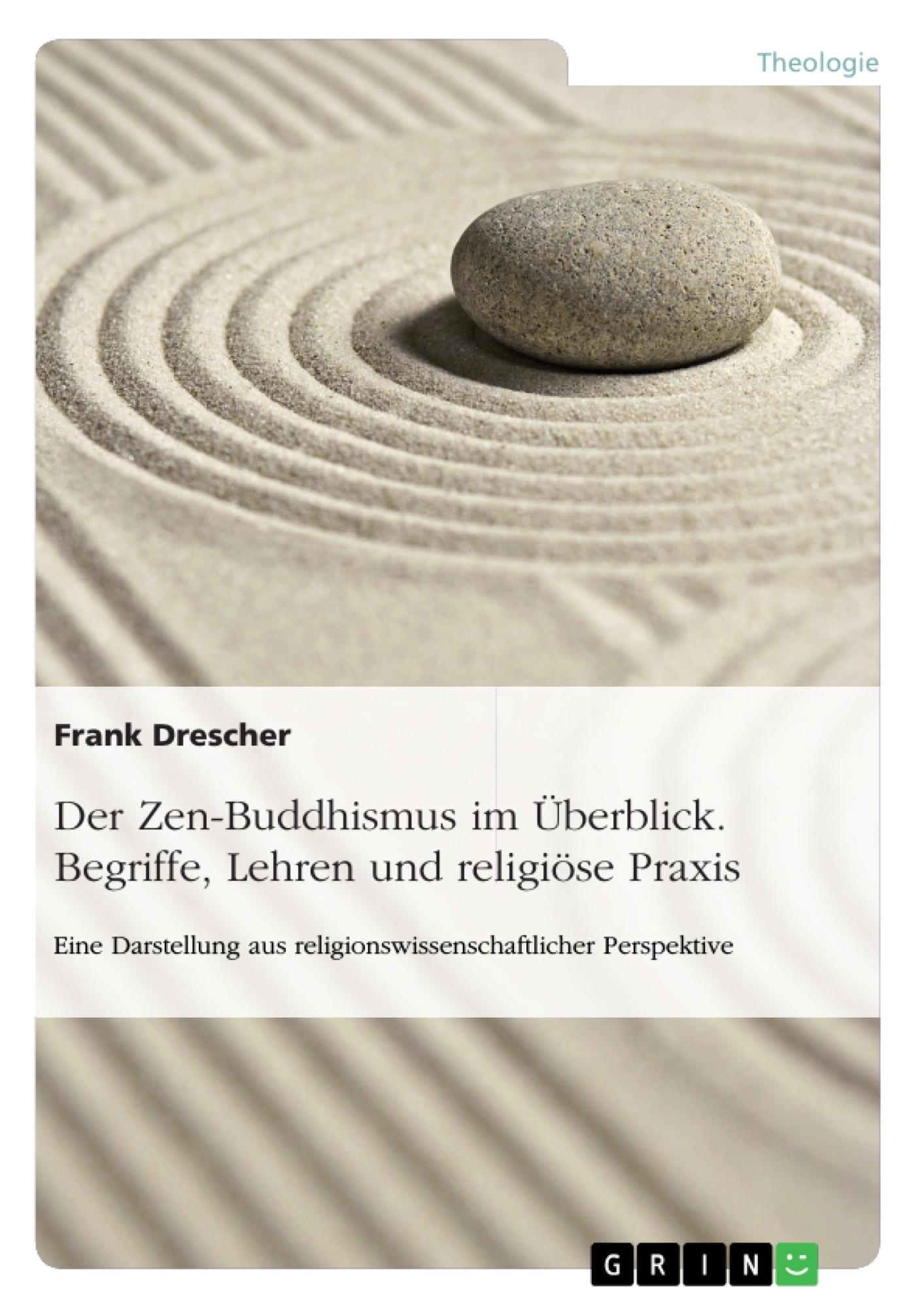 Titel: Der Zen-Buddhismus im Überblick. Begriffe, Lehren und religiöse Praxis