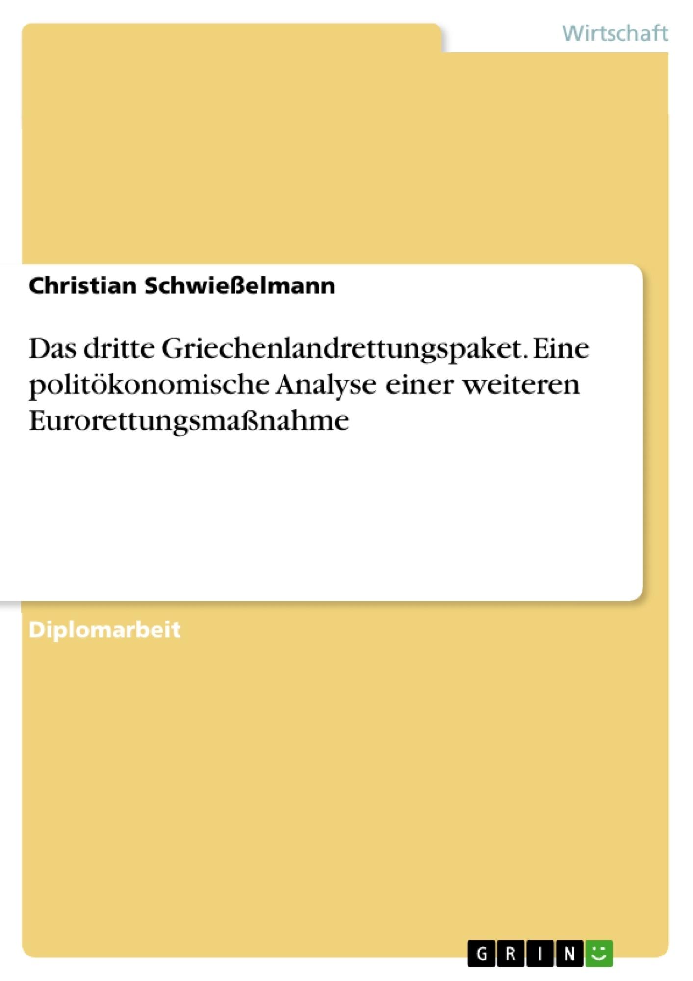 Titel: Das dritte Griechenlandrettungspaket. Eine politökonomische Analyse einer weiteren Eurorettungsmaßnahme