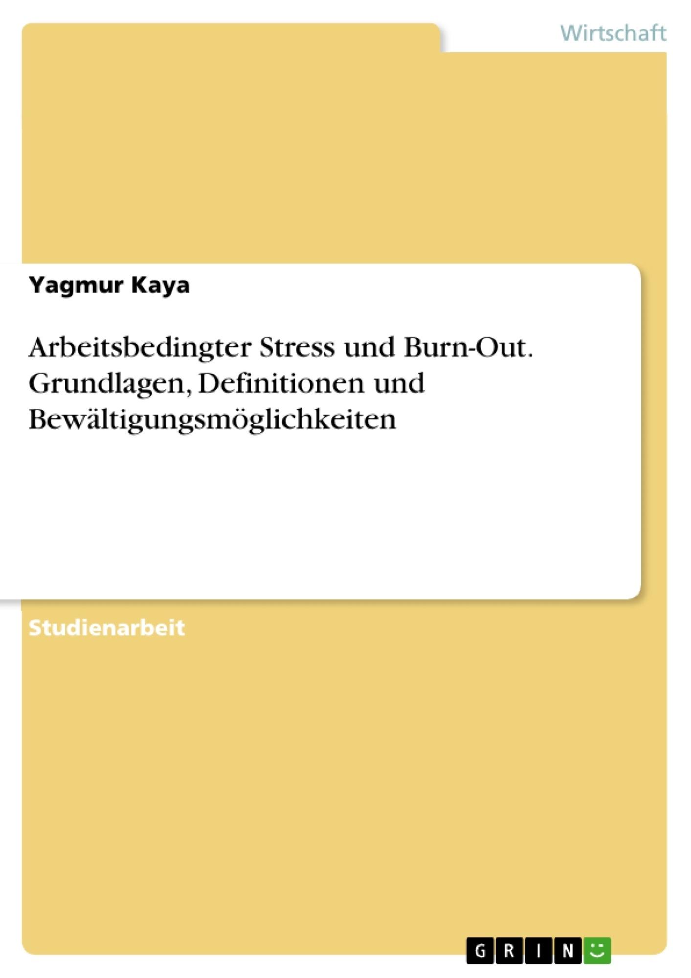 Titel: Arbeitsbedingter Stress und Burn-Out. Grundlagen, Definitionen und Bewältigungsmöglichkeiten