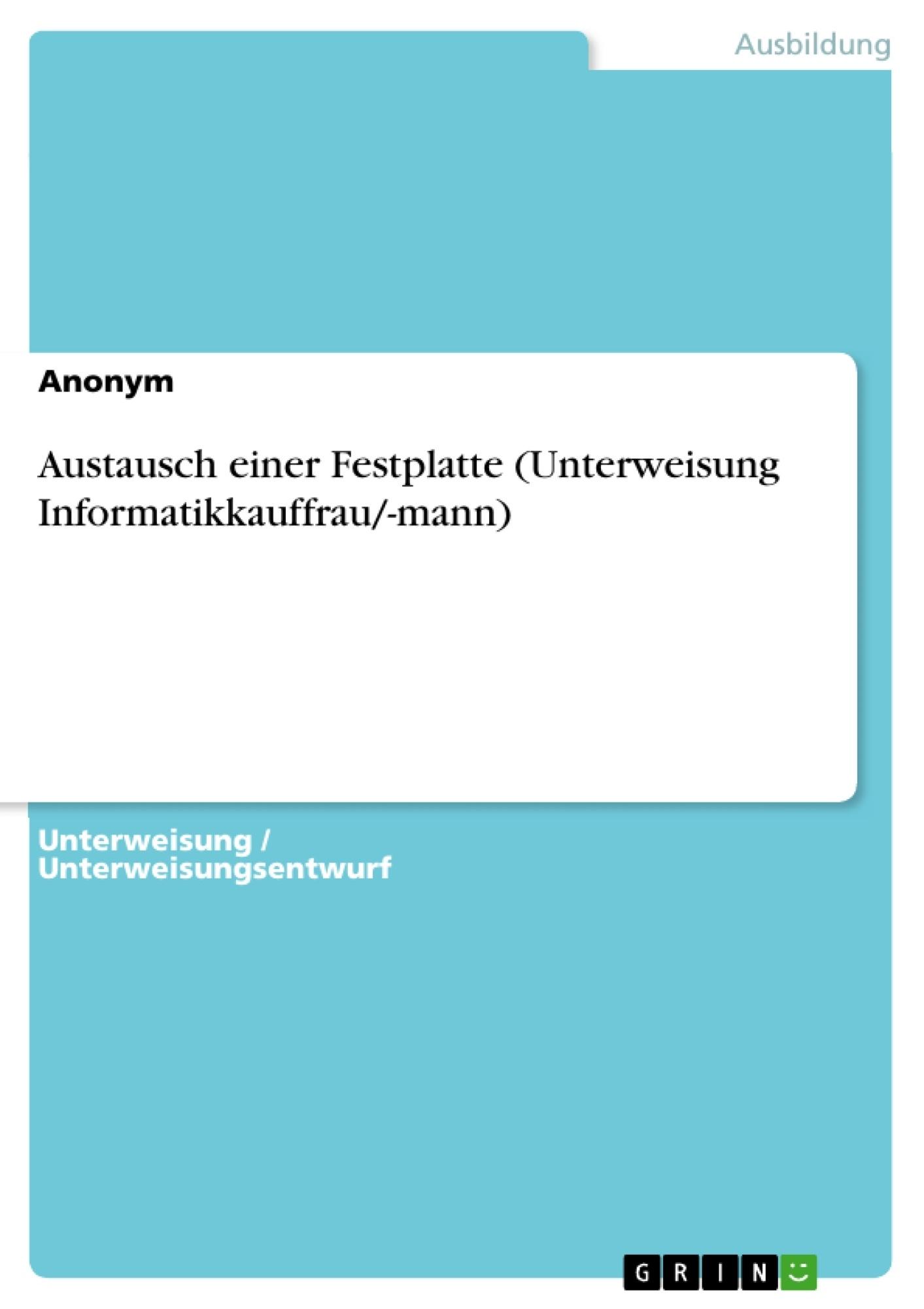 Titel: Austausch einer Festplatte (Unterweisung Informatikkauffrau/-mann)
