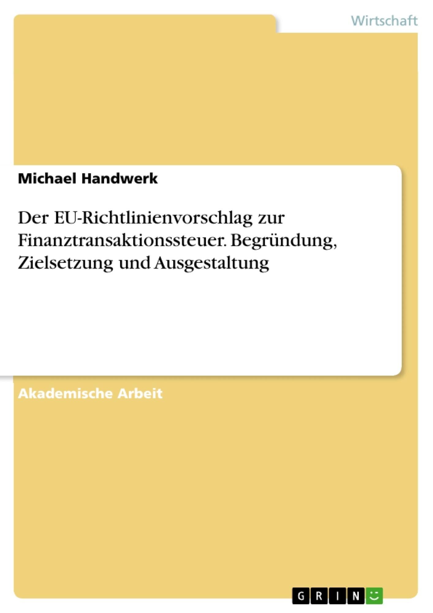 Titel: Der EU-Richtlinienvorschlag zur Finanztransaktionssteuer. Begründung, Zielsetzung und Ausgestaltung