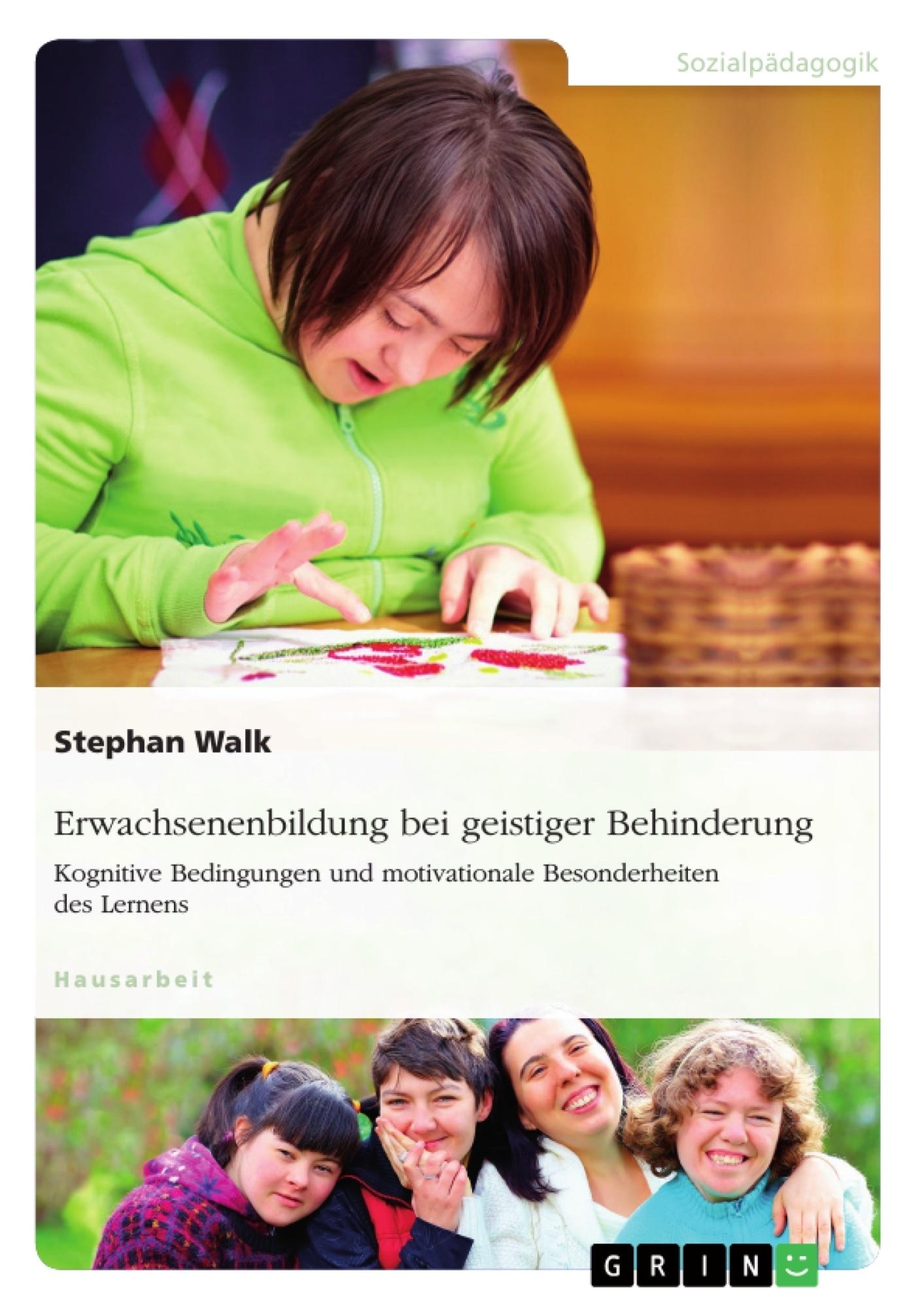 Titel: Erwachsenenbildung bei geistiger Behinderung. Kognitive Bedingungen und motivationale Besonderheiten des Lernens