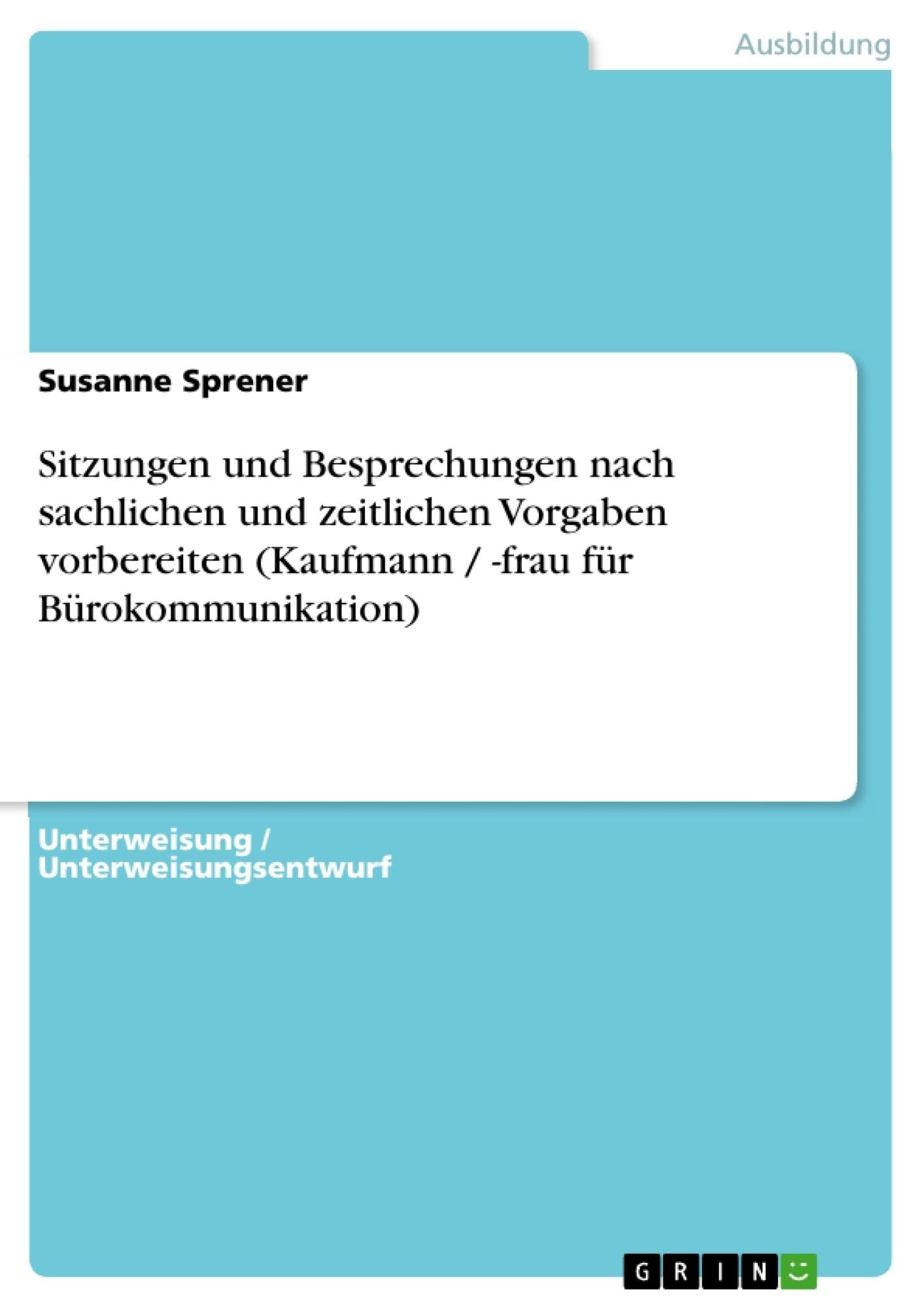 Titel: Sitzungen und Besprechungen nach sachlichen und zeitlichen Vorgaben vorbereiten (Kaufmann / -frau für Bürokommunikation)