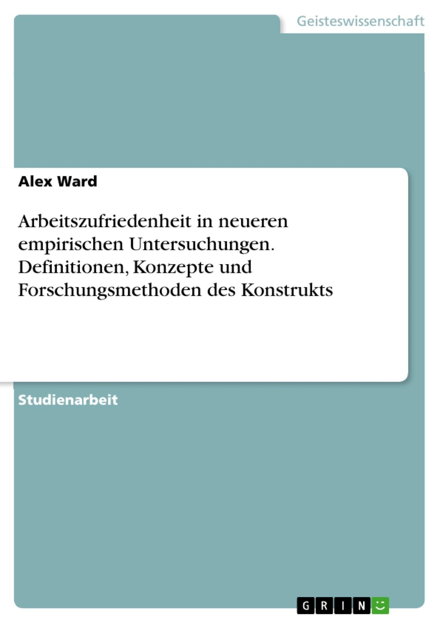 Titel: Arbeitszufriedenheit in neueren empirischen Untersuchungen. Definitionen, Konzepte und Forschungsmethoden des Konstrukts