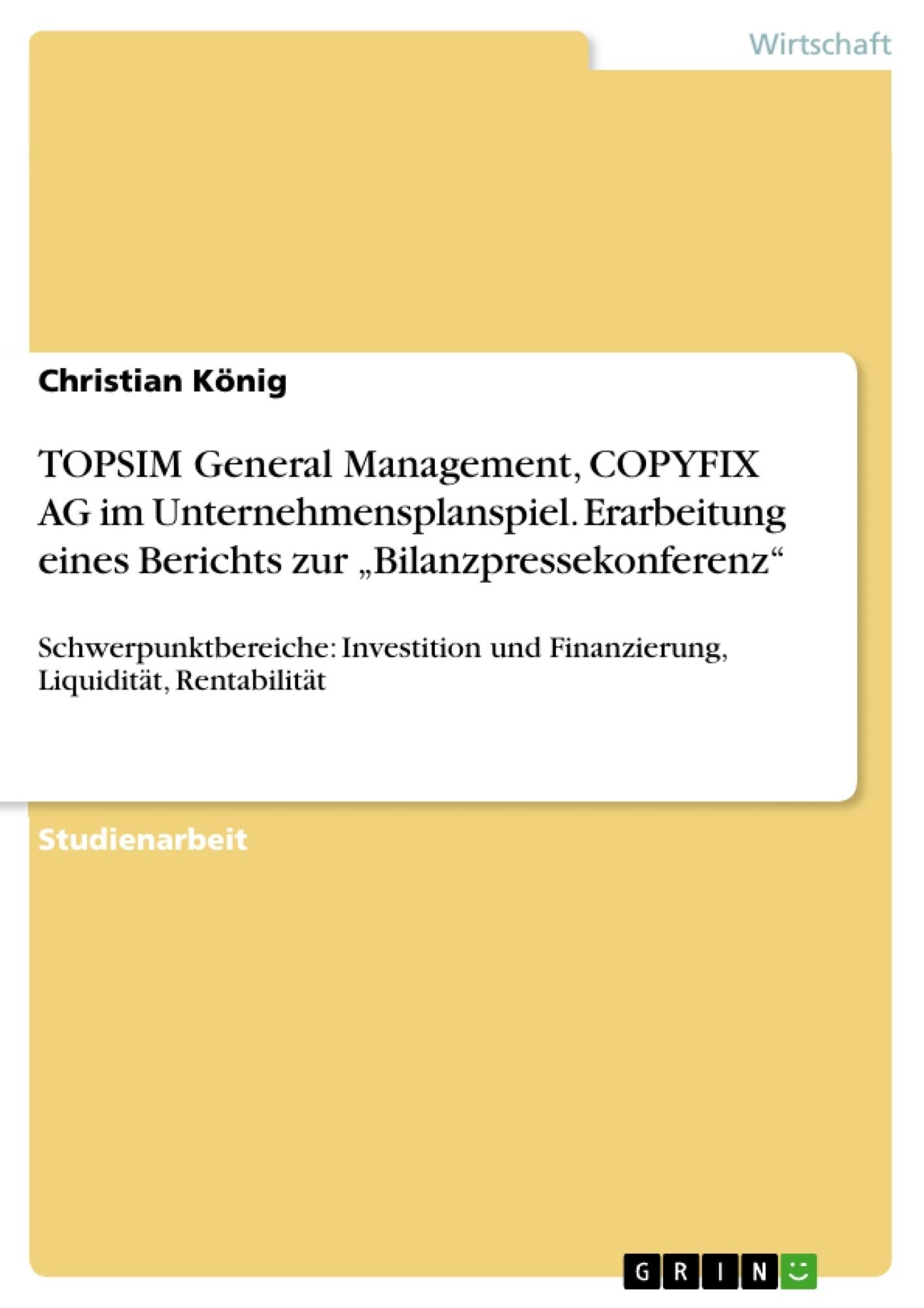 """Titel: TOPSIM General Management, COPYFIX AG im Unternehmensplanspiel. Erarbeitung eines Berichts zur """"Bilanzpressekonferenz"""""""