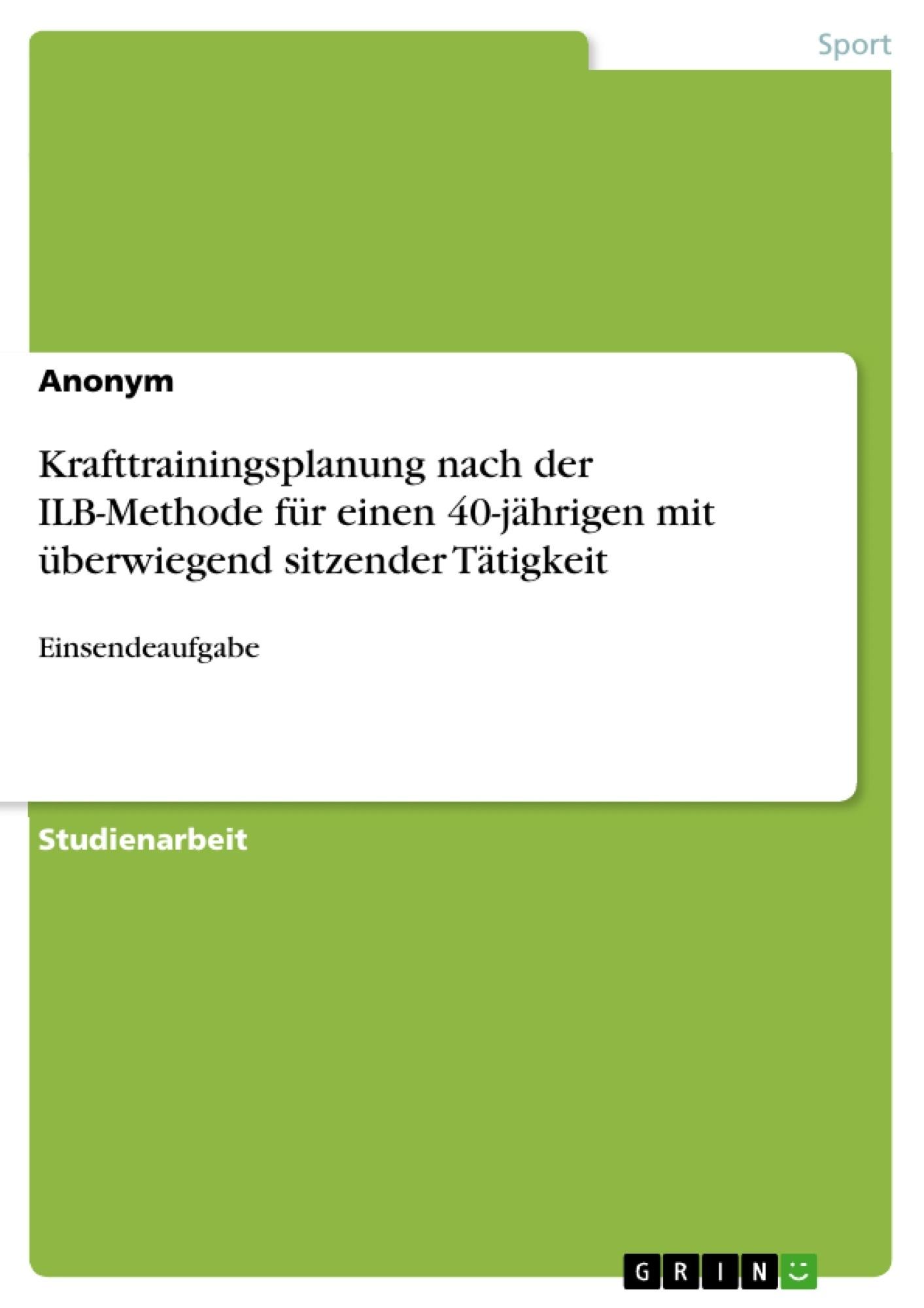 Titel: Krafttrainingsplanung nach der ILB-Methode für einen 40-jährigen mit überwiegend sitzender Tätigkeit