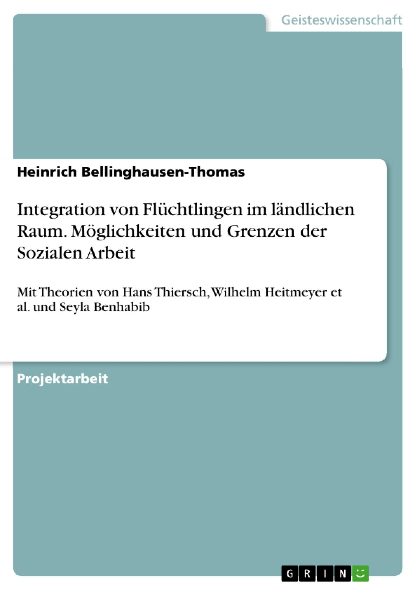 Titel: Integration von Flüchtlingen im ländlichen Raum. Möglichkeiten und Grenzen der Sozialen Arbeit
