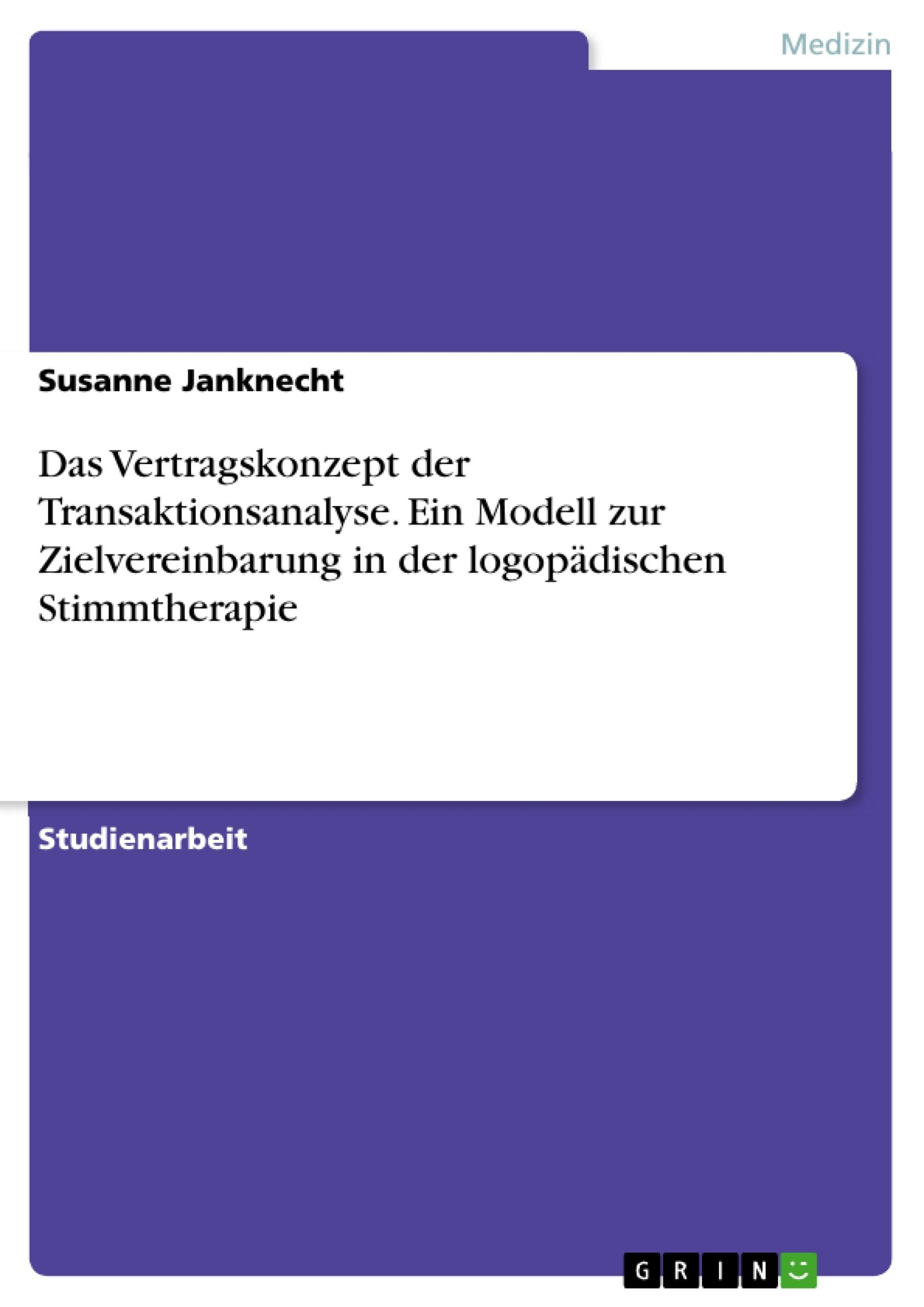 Titel: Das Vertragskonzept der Transaktionsanalyse. Ein Modell zur Zielvereinbarung in der logopädischen Stimmtherapie