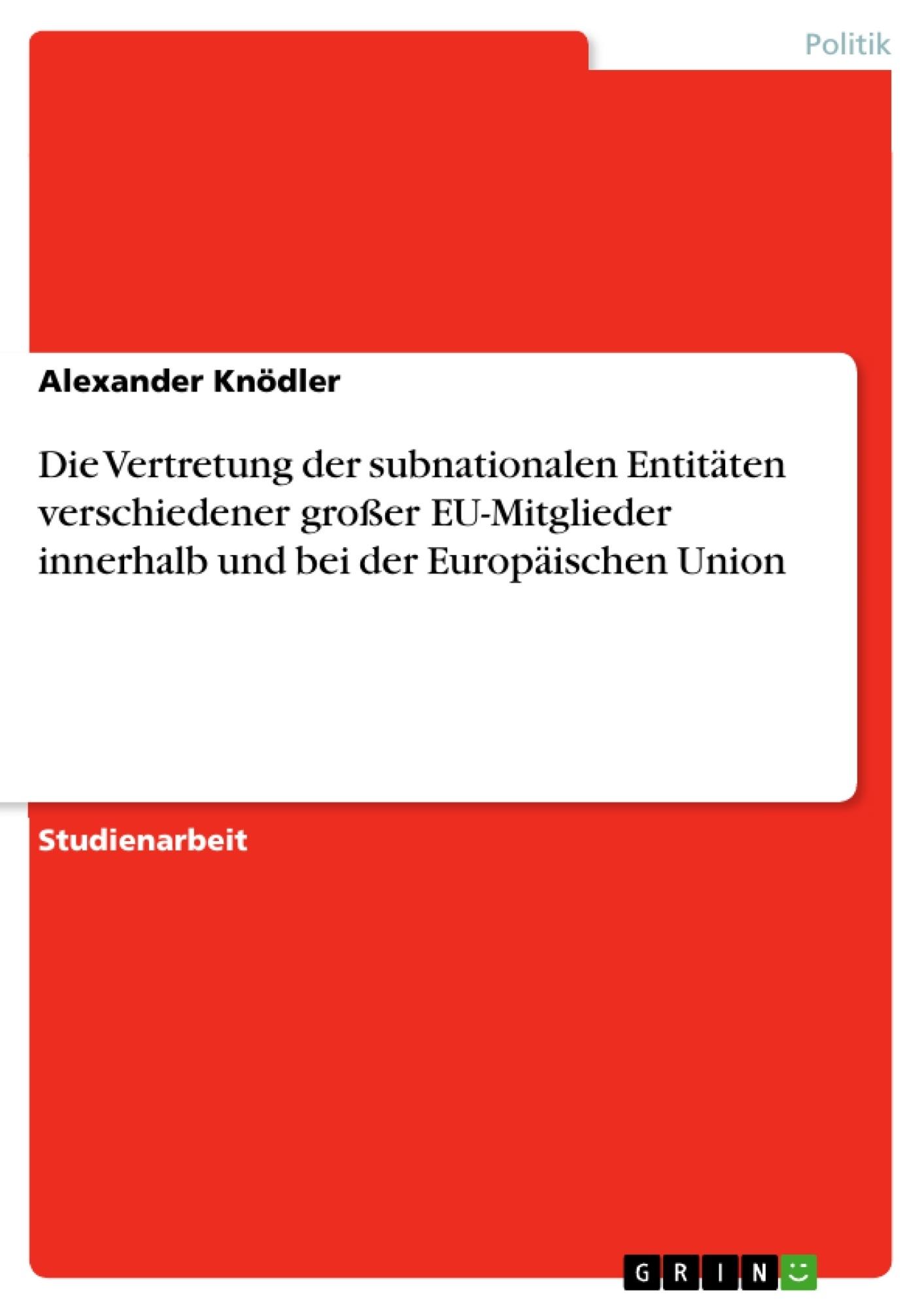 Titel: Die Vertretung der subnationalen Entitäten verschiedener großer EU-Mitglieder innerhalb und bei der Europäischen Union
